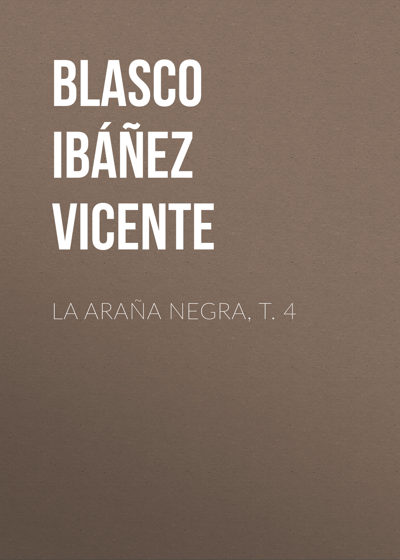 Blasco Ibáñez Vicente La araña negra, t. 4 blasco ibáñez vicente la araña negra t 1