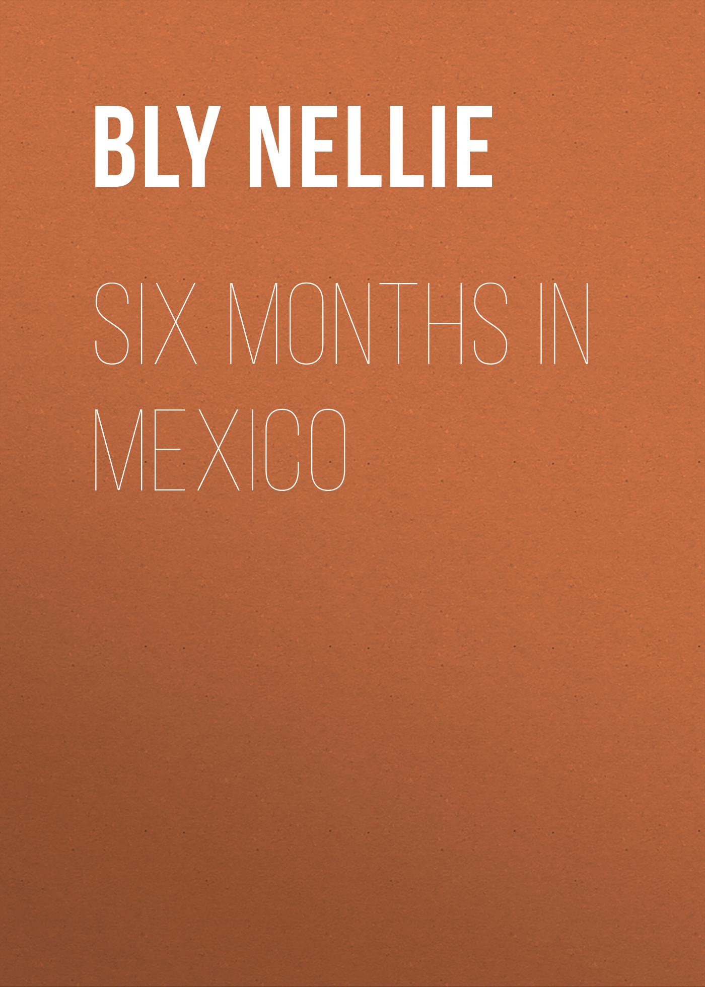 Bly Nellie Six Months in Mexico синийцвет 3 6 months