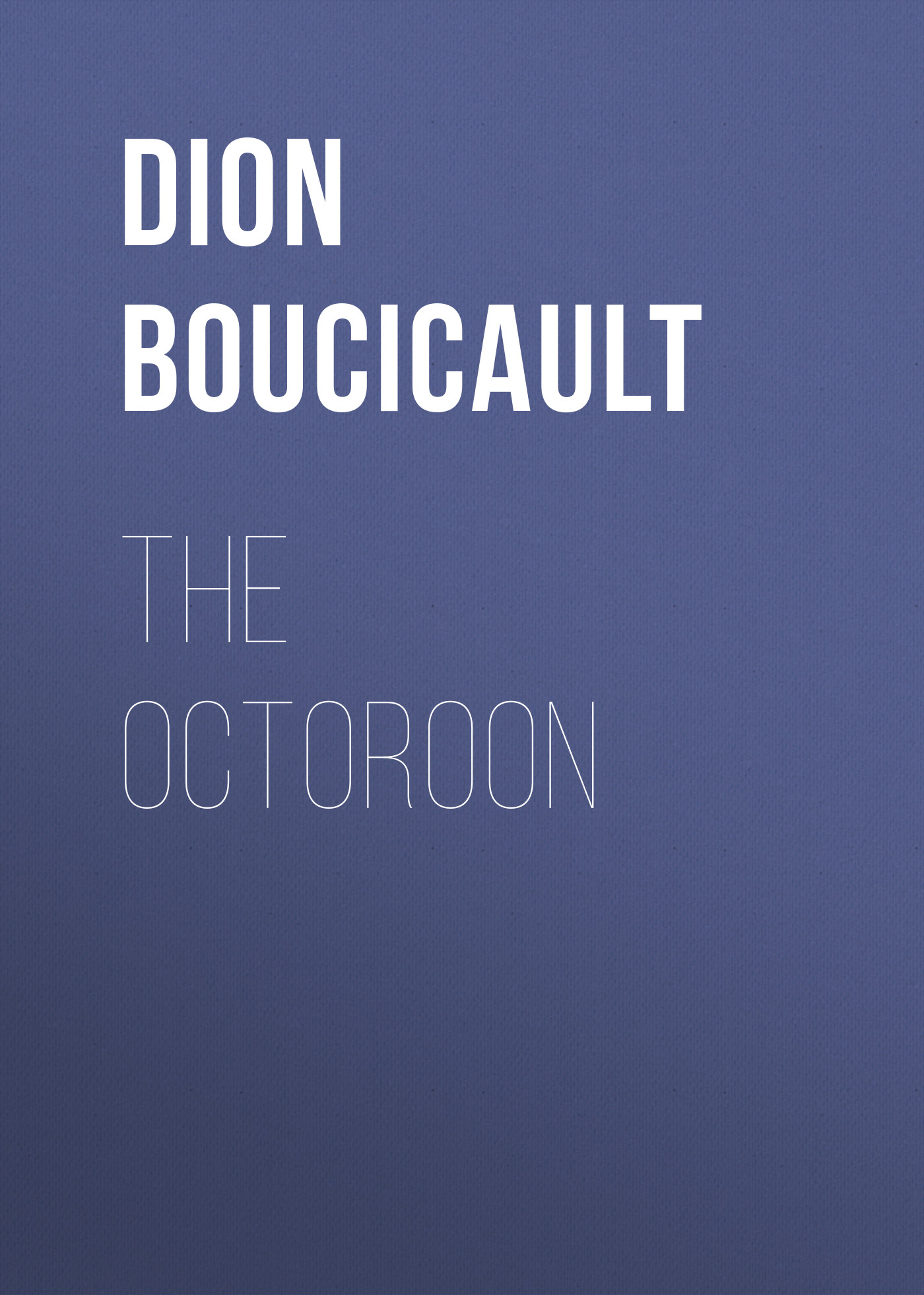 Dion Boucicault The Octoroon lo 18162011jn