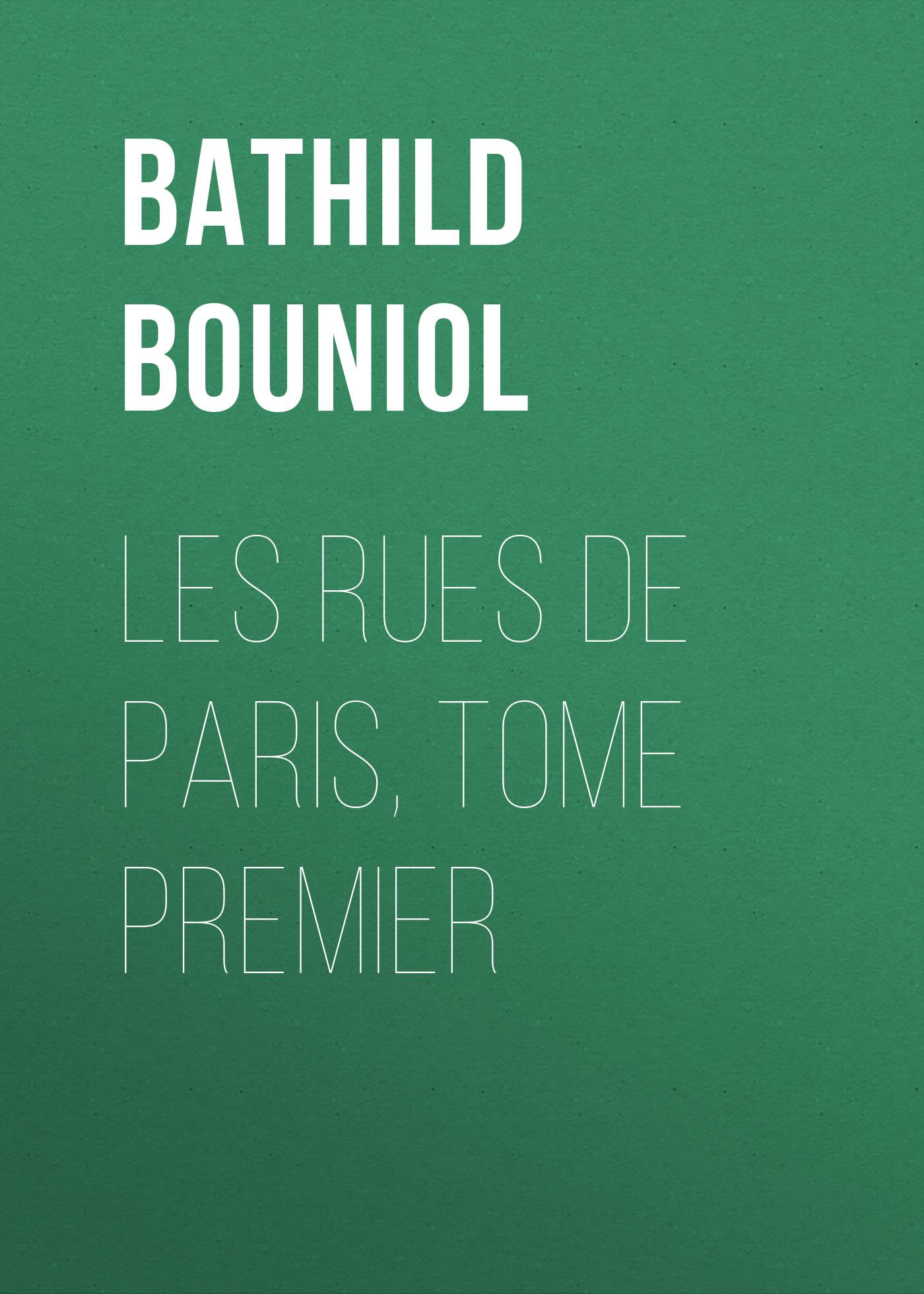 Bouniol Bathild Les rues de Paris, Tome Premier les quarante cinq tome ii