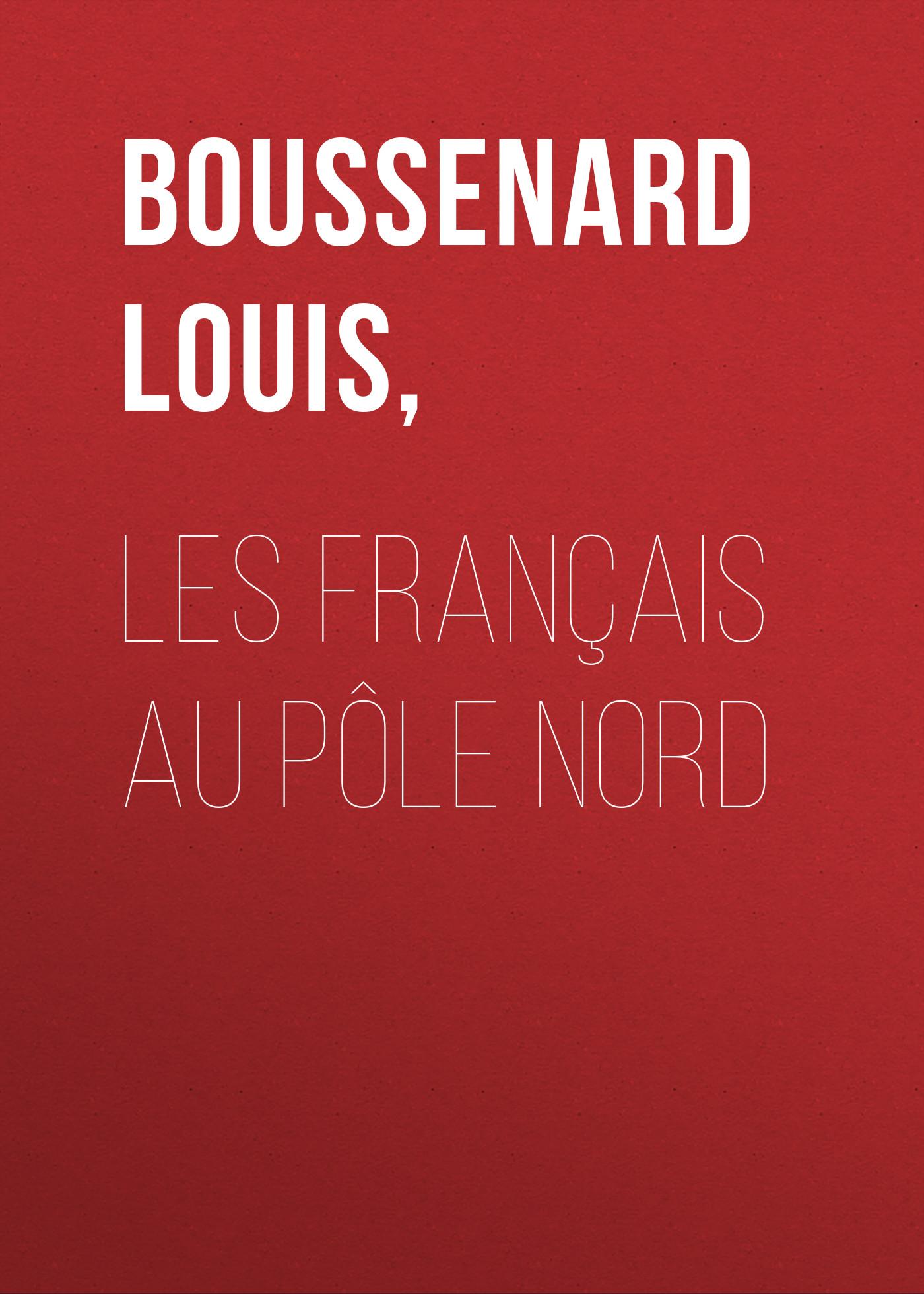 Луи Буссенар Les français au pôle Nord луи буссенар охотники за каучуком