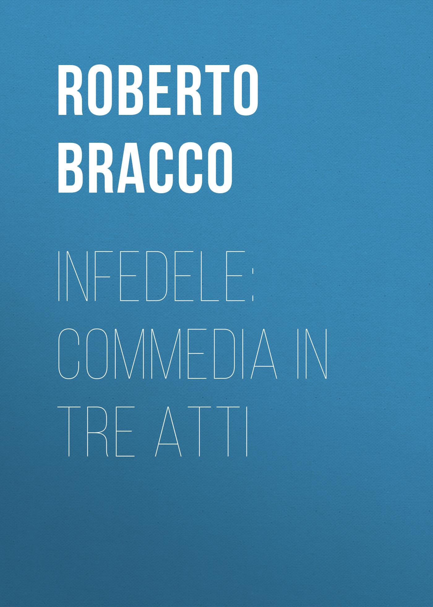 Bracco Roberto Infedele: Commedia in tre atti недорго, оригинальная цена