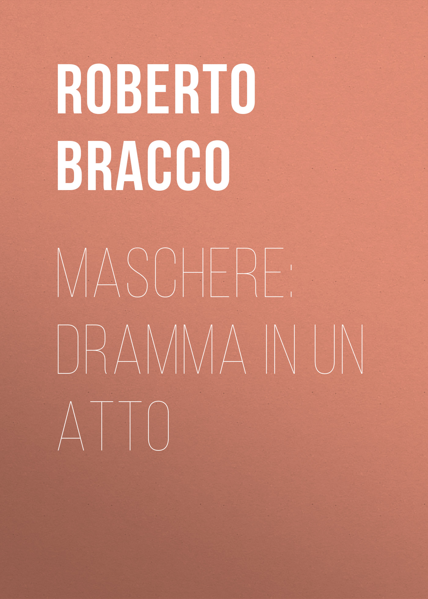 Bracco Roberto Maschere: Dramma in un atto bracco roberto nellina dramma in tre atti