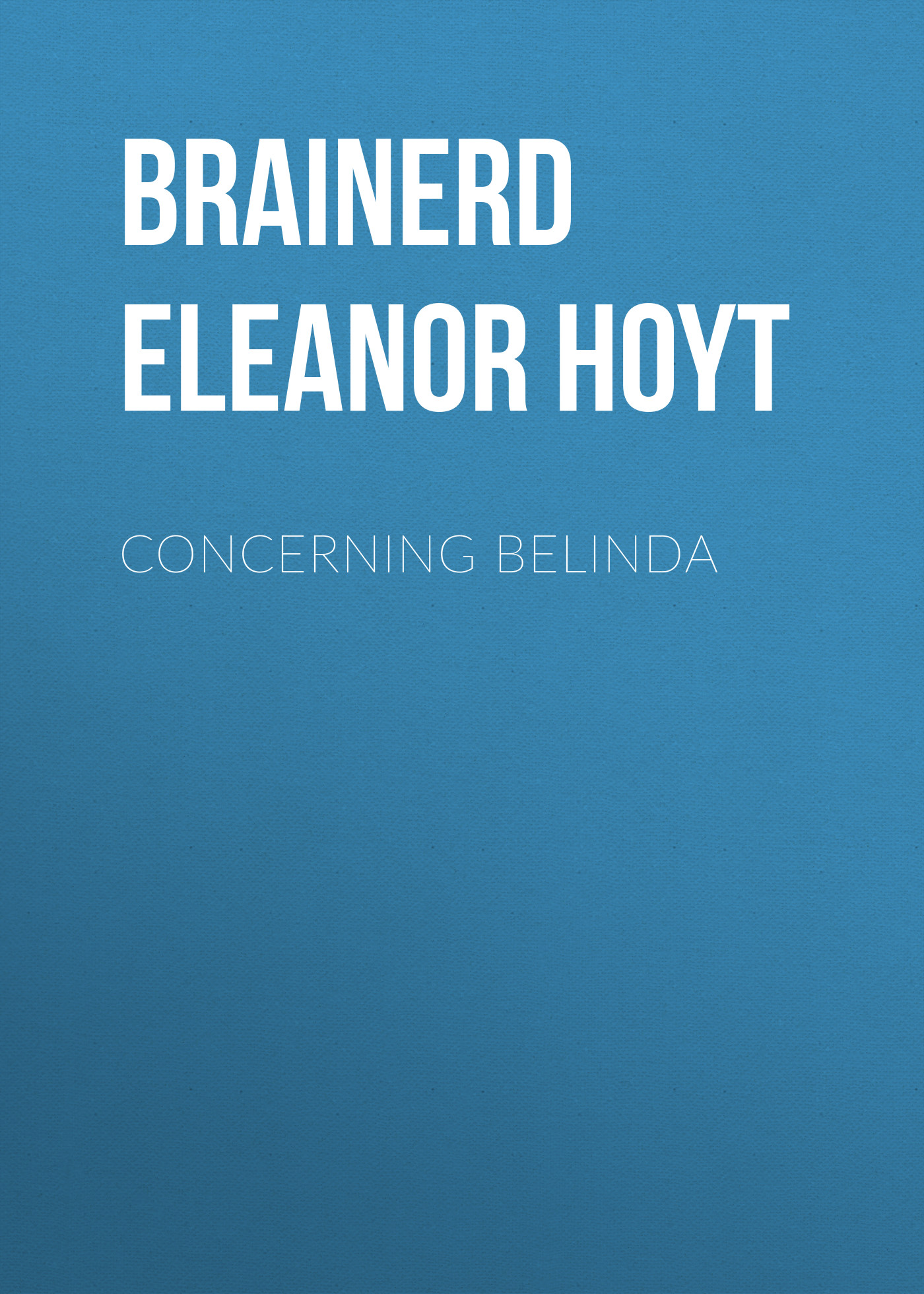 Brainerd Eleanor Hoyt Concerning Belinda