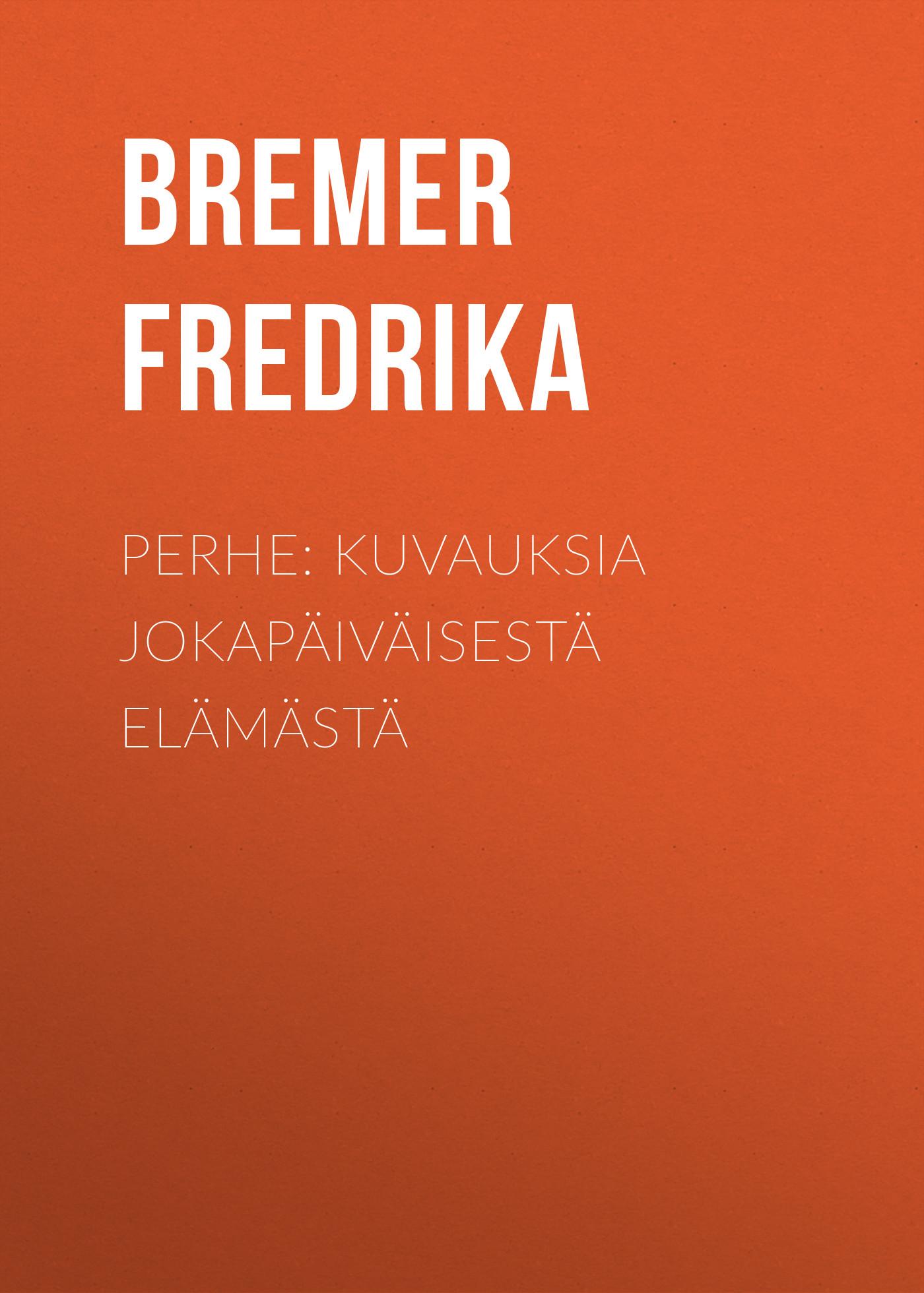 Bremer Fredrika Perhe: Kuvauksia jokapäiväisestä elämästä