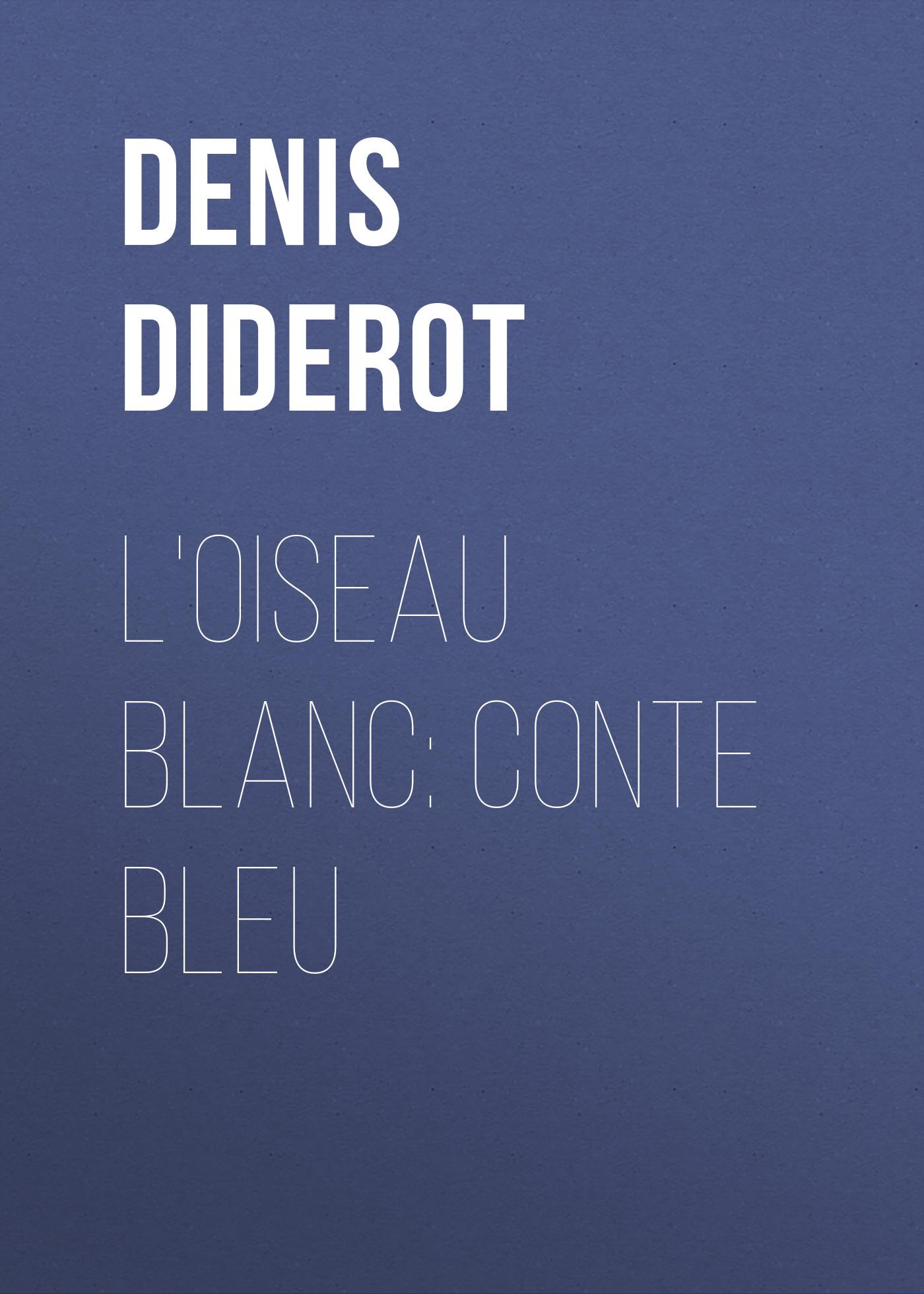 Denis Diderot L'oiseau blanc: conte bleu цена и фото