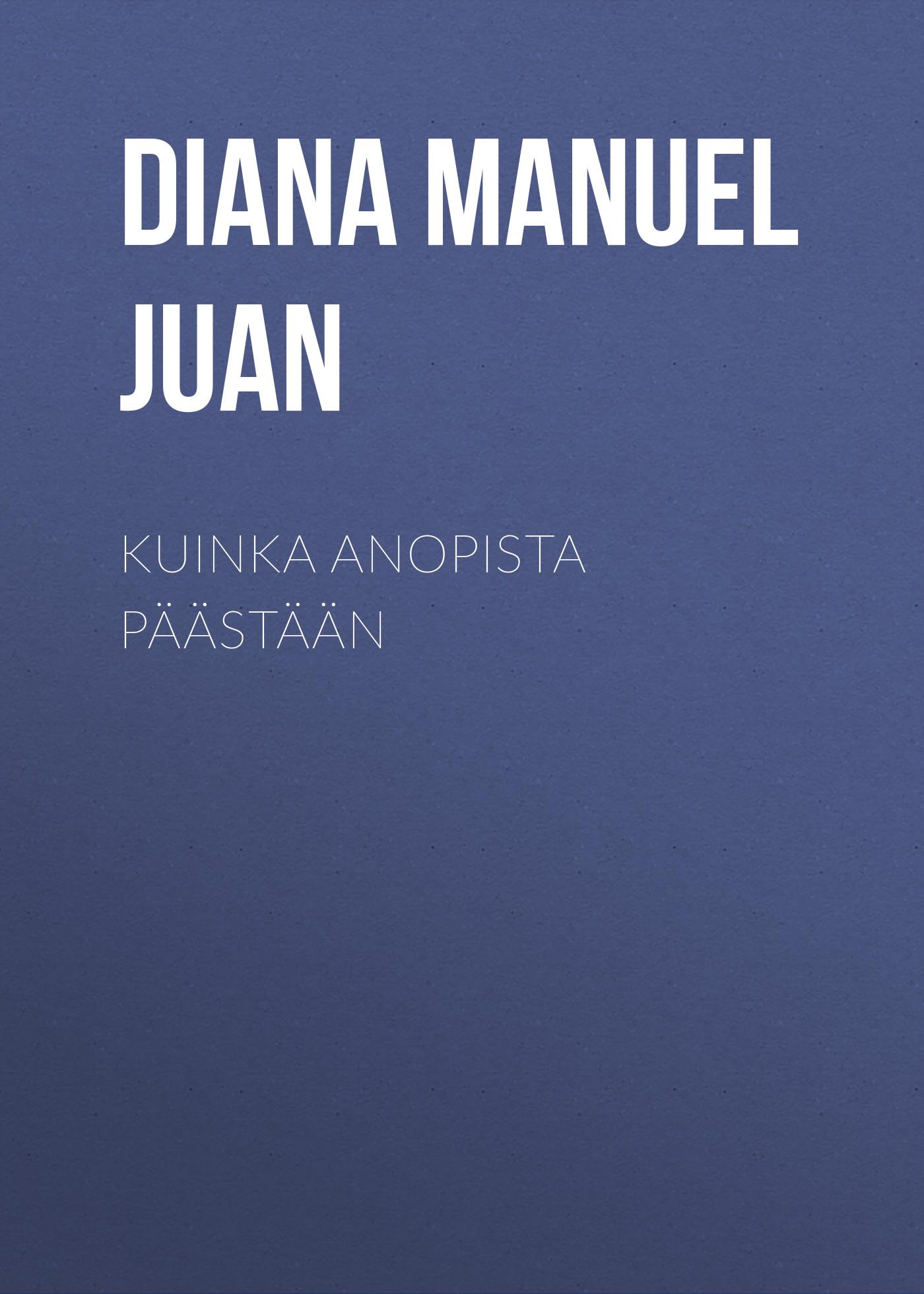 Diana Manuel Juan Kuinka anopista päästään juan manuel marcos gunteri talv