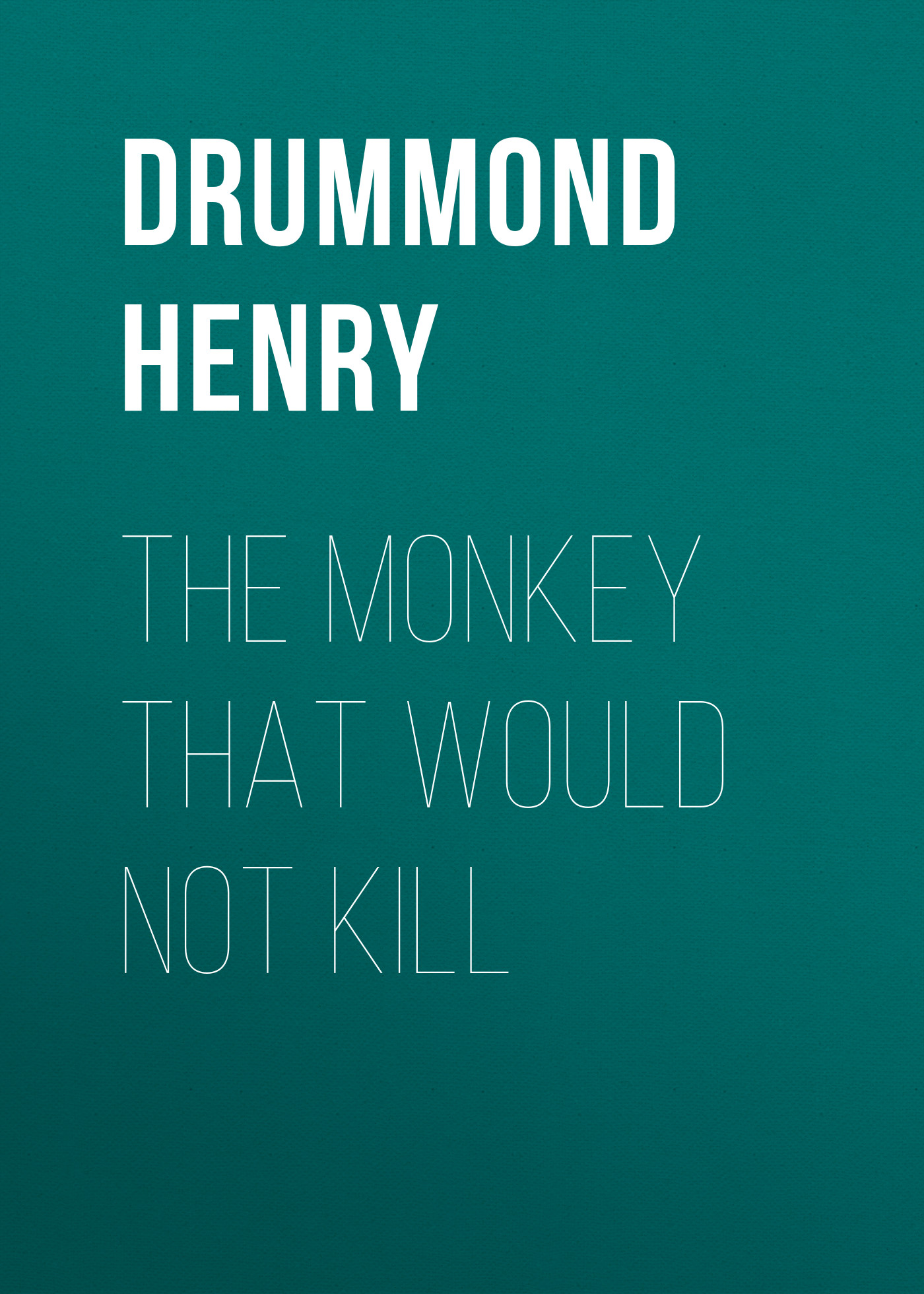 лучшая цена Drummond Henry The Monkey That Would Not Kill
