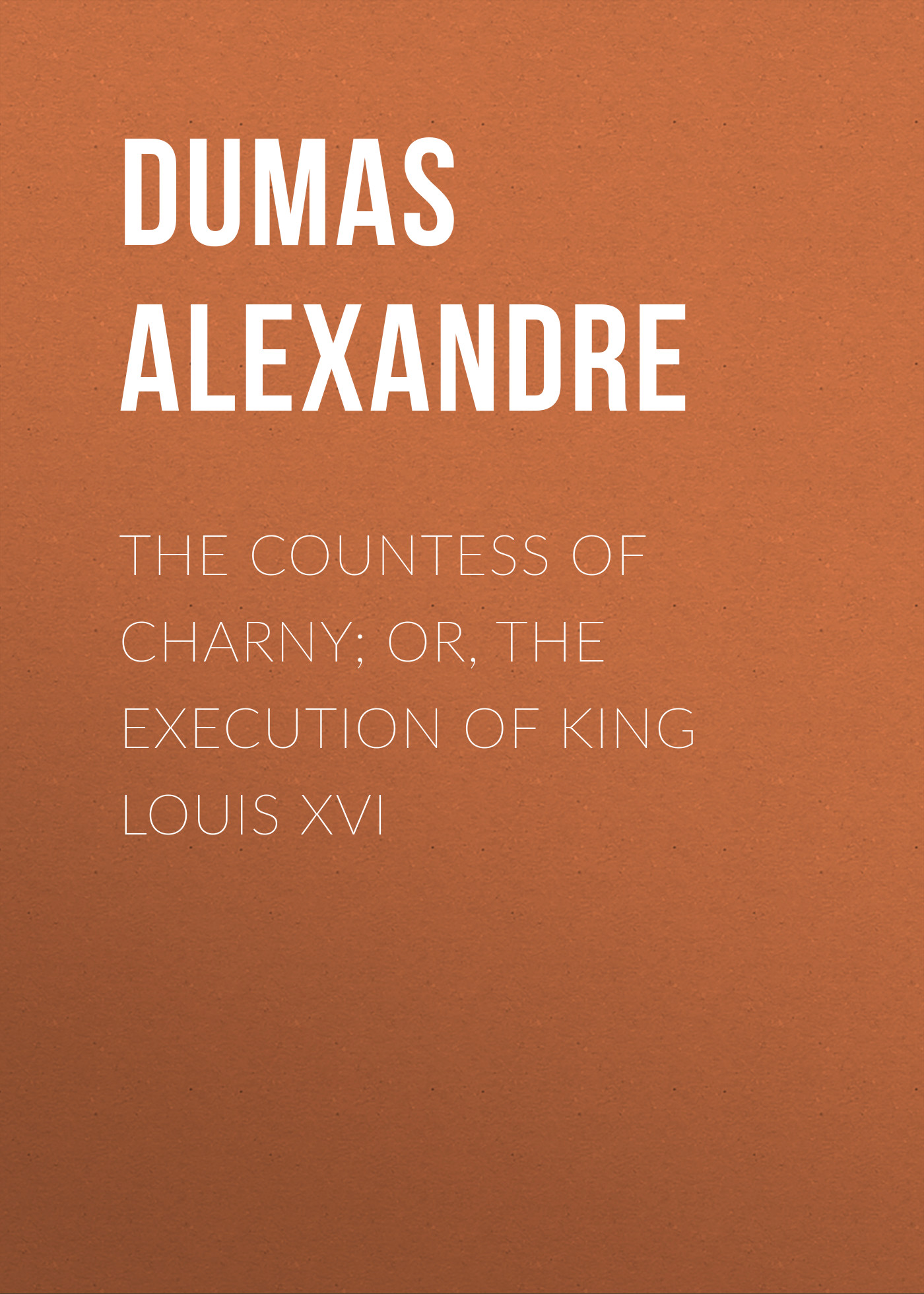 Александр Дюма The Countess of Charny; or, The Execution of King Louis XVI александр дюма the war of women volume 2