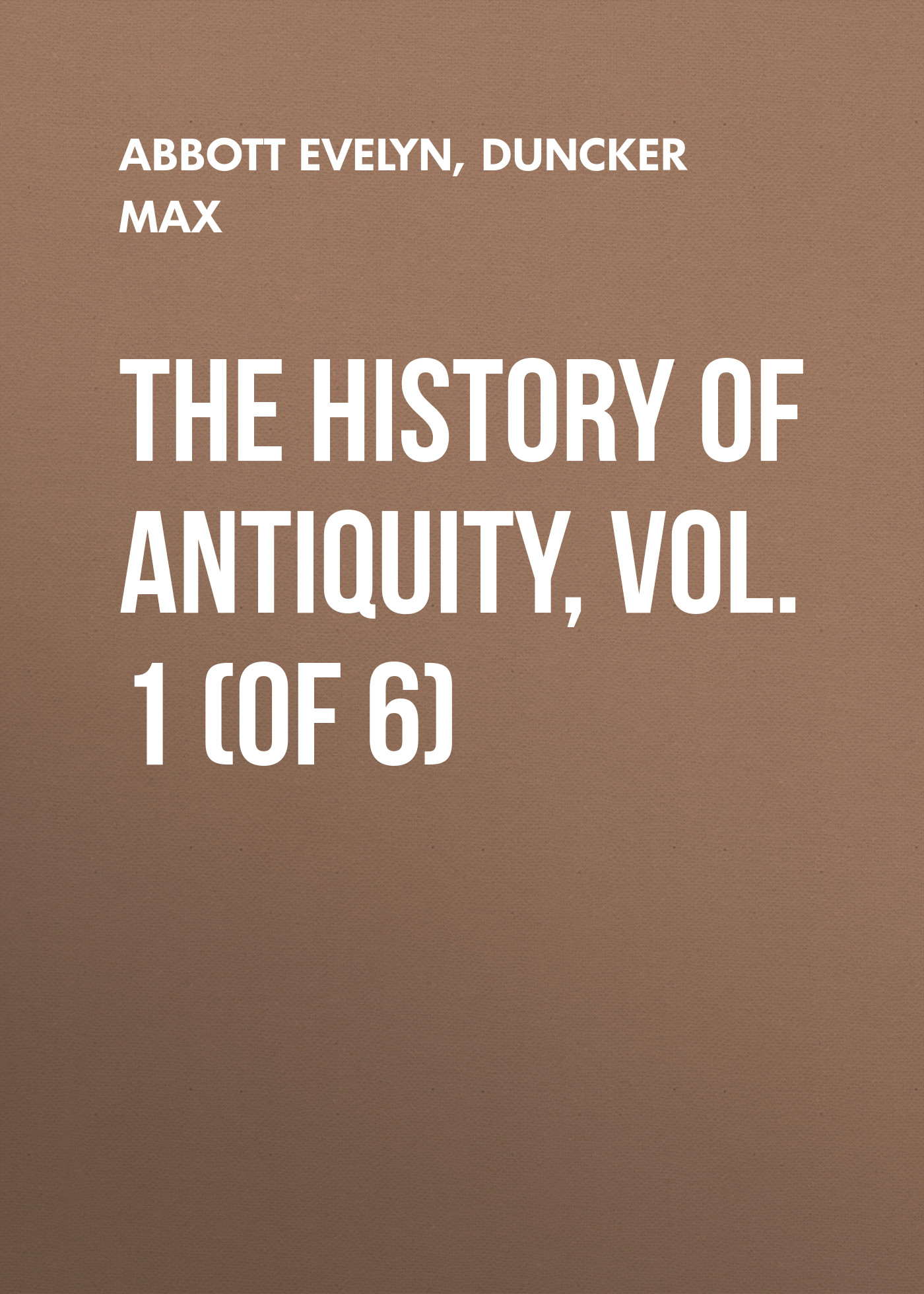 Duncker Max The History of Antiquity, Vol. 1 (of 6) duncker max the history of antiquity vol 4 of 6