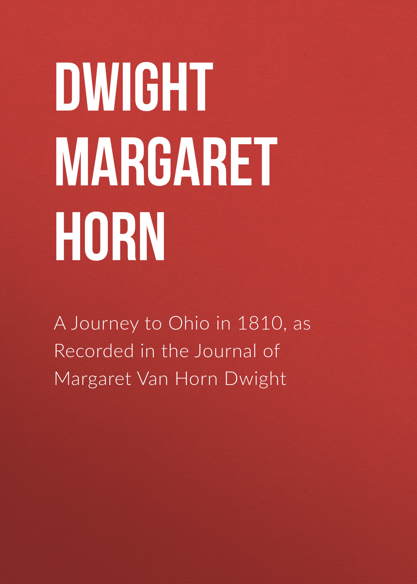 Dwight Margaret Van Horn A Journey to Ohio in 1810, as Recorded in the Journal of Margaret Van Horn Dwight margaret watson a thanksgiving to remember