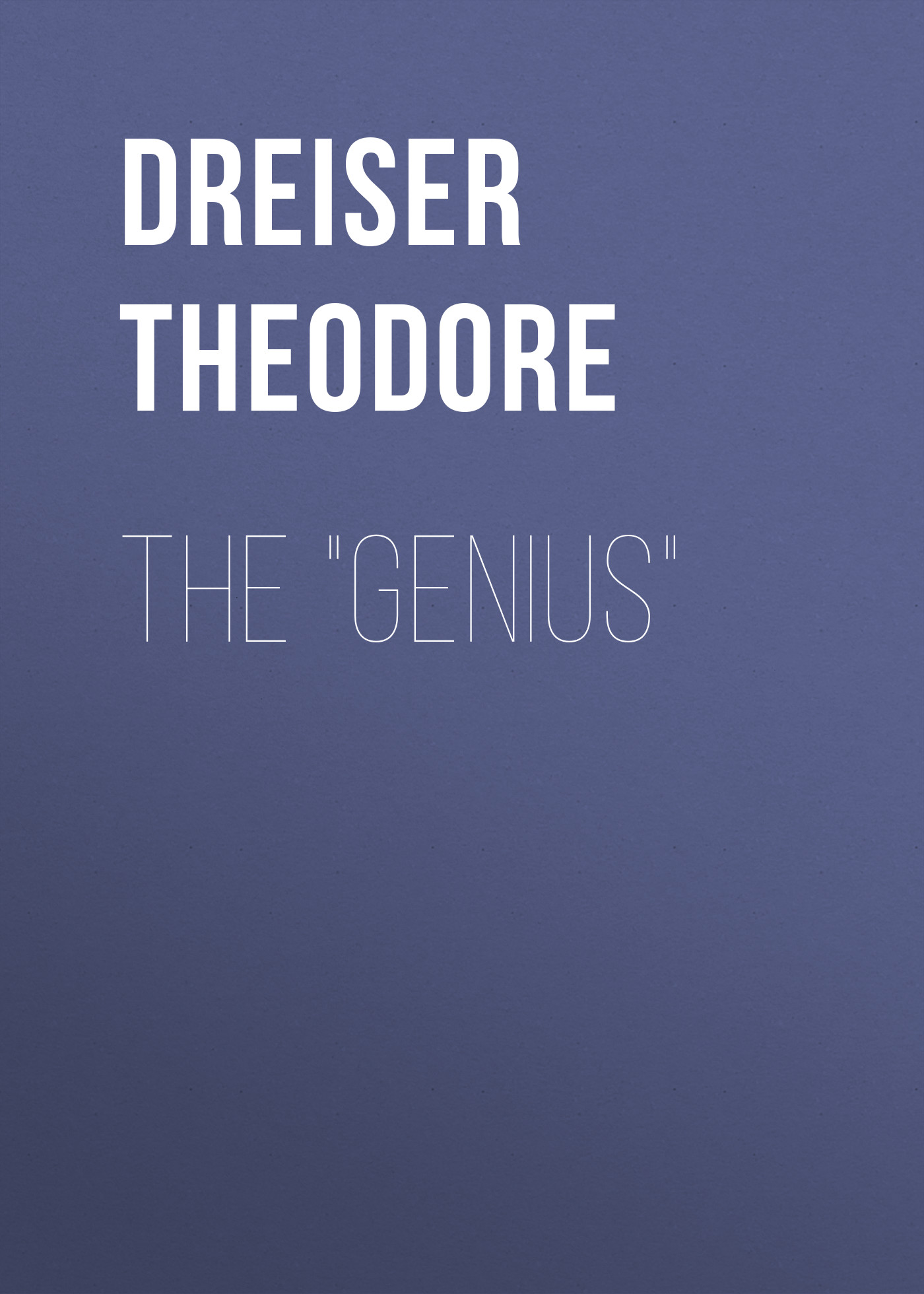 Теодор Драйзер The Genius теодор драйзер теодор драйзер избранные сочинения в 4 томах комплект