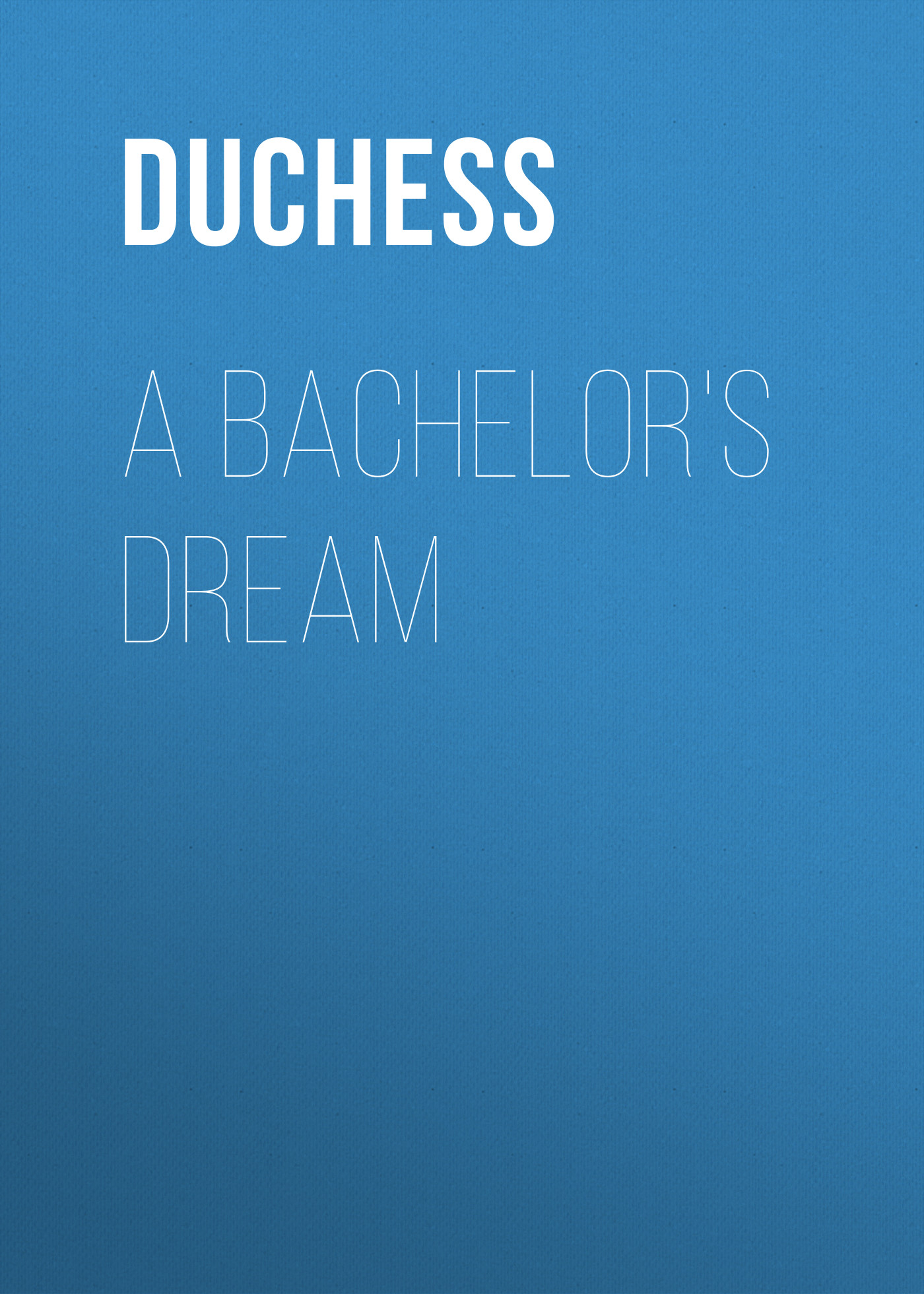 Duchess A Bachelor's Dream duchess a bachelor s dream