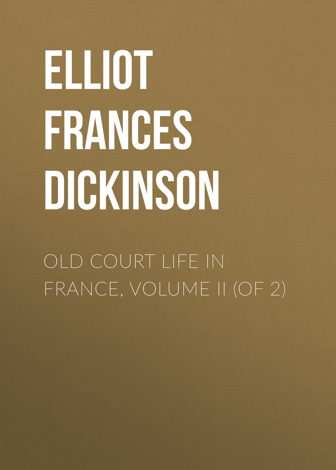 Elliot Frances Minto Dickinson Old Court Life in France, Volume II (of 2) цена и фото