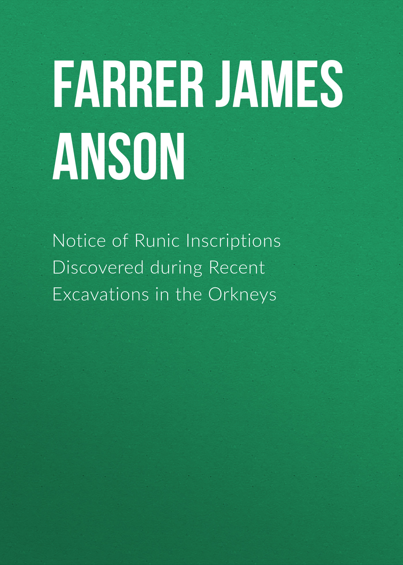 Farrer James Anson Notice of Runic Inscriptions Discovered during Recent Excavations in the Orkneys instaread summaries summary of red notice