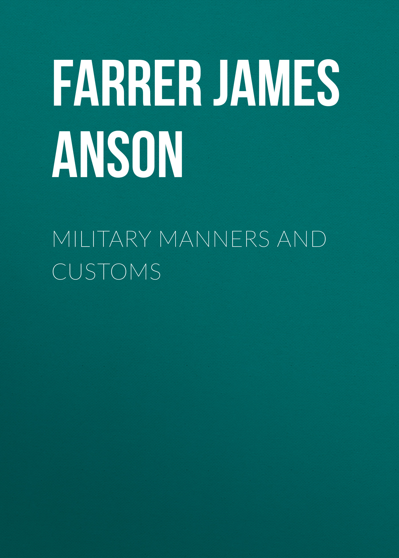 Farrer James Anson Military Manners and Customs цены