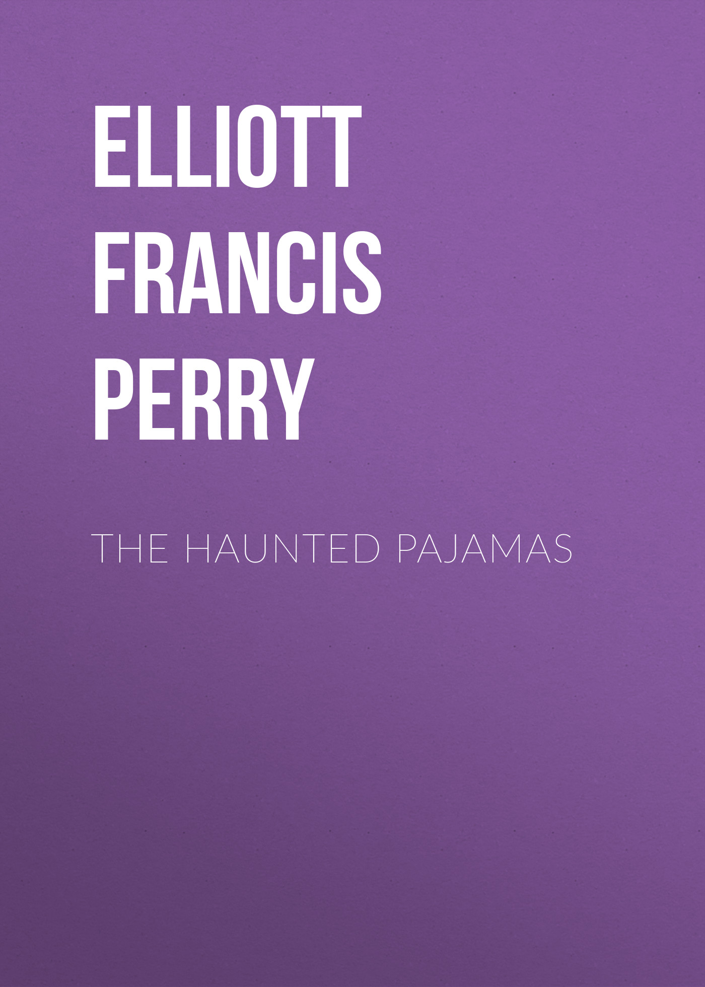 Elliott Francis Perry The Haunted Pajamas haunted