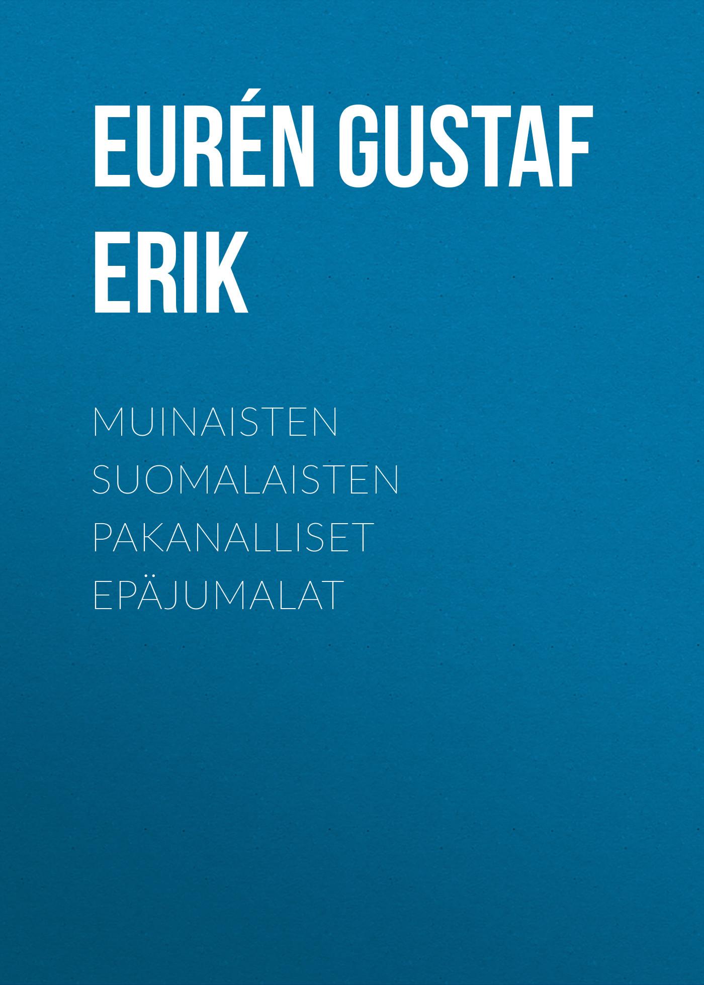 цены Eurén Gustaf Erik Muinaisten suomalaisten pakanalliset epäjumalat