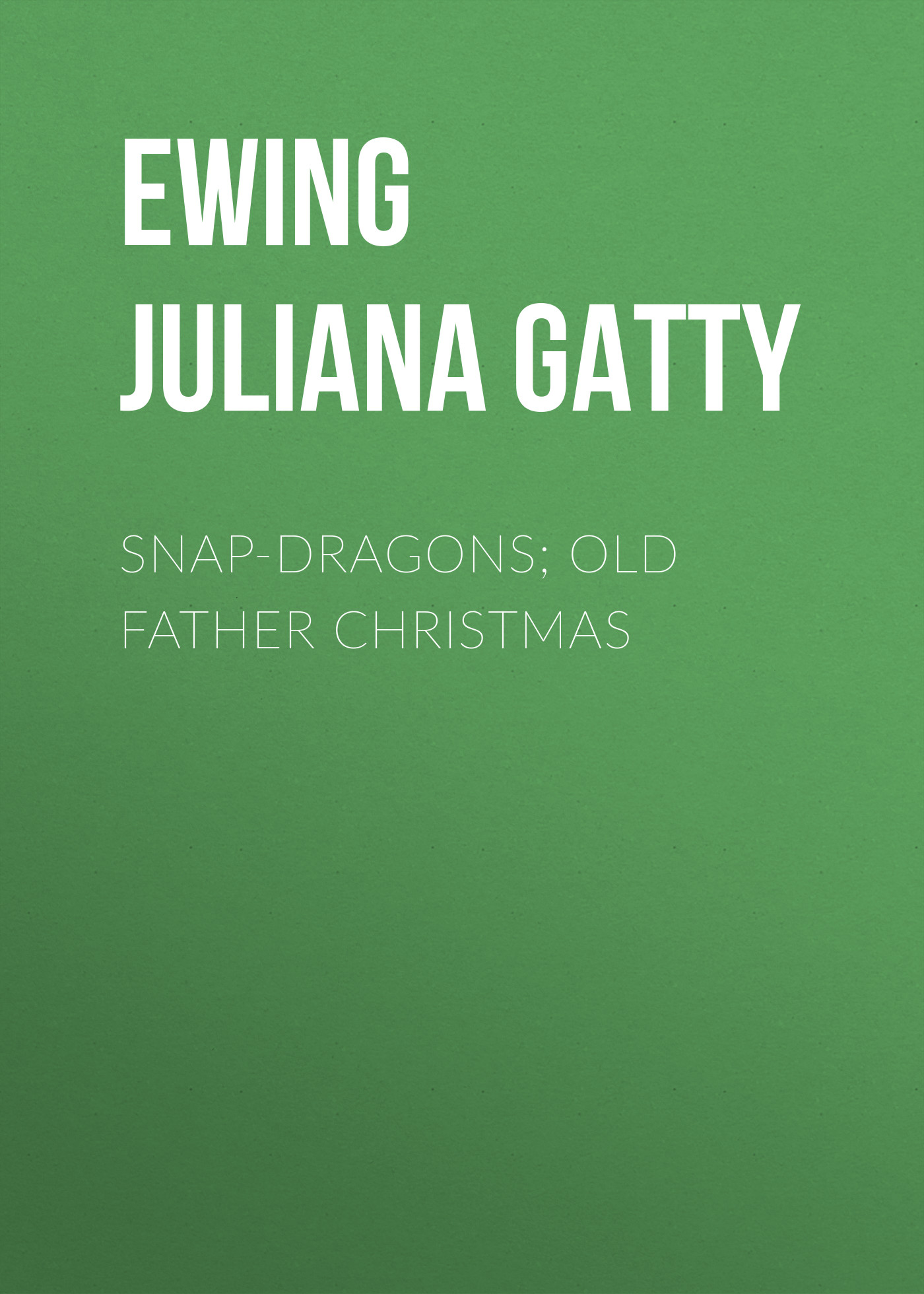 Ewing Juliana Horatia Gatty Snap-Dragons; Old Father Christmas dear father christmas