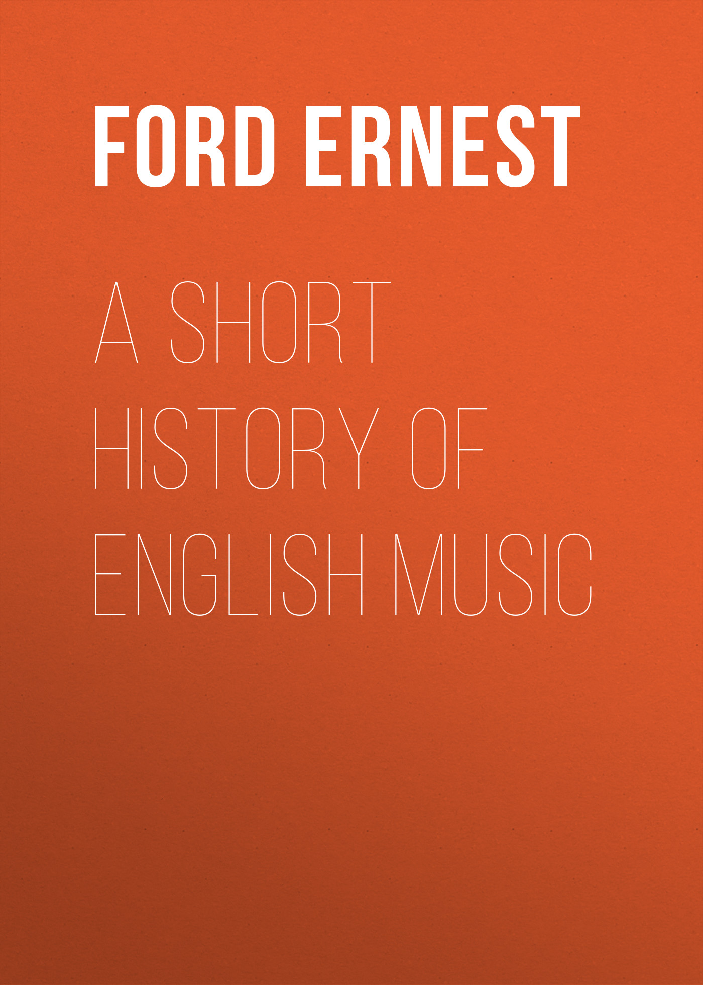 Ford Ernest A Short History of English Music a history of western music 4e ise paper