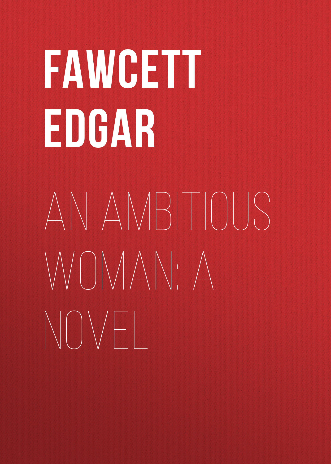 Fawcett Edgar An Ambitious Woman: A Novel w h 1871 1940 davies a weak woman a novel