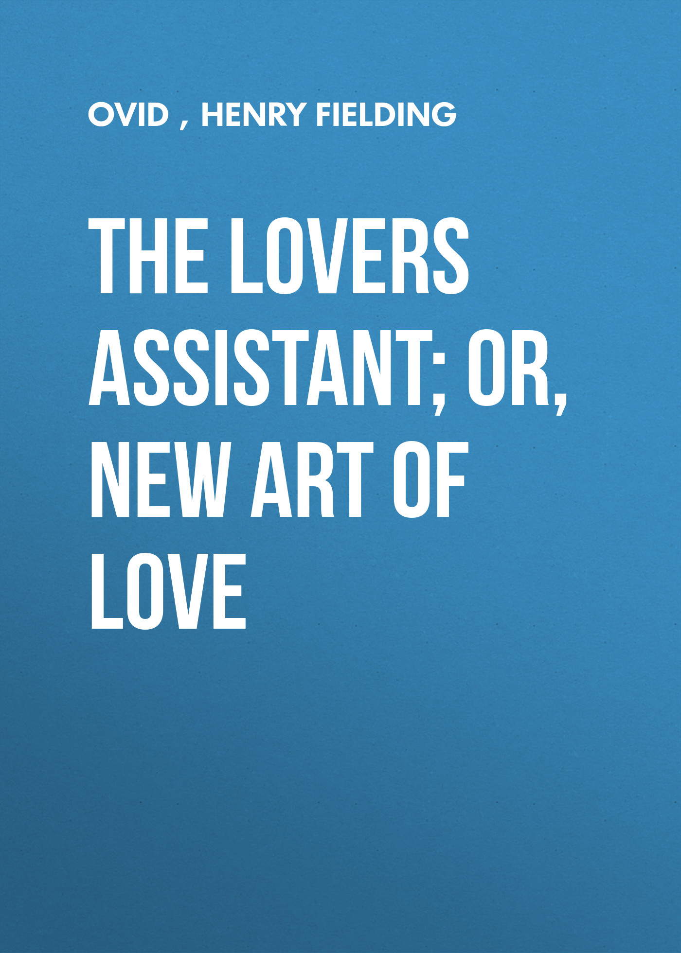 Генри Филдинг The Lovers Assistant; Or, New Art of Love цена