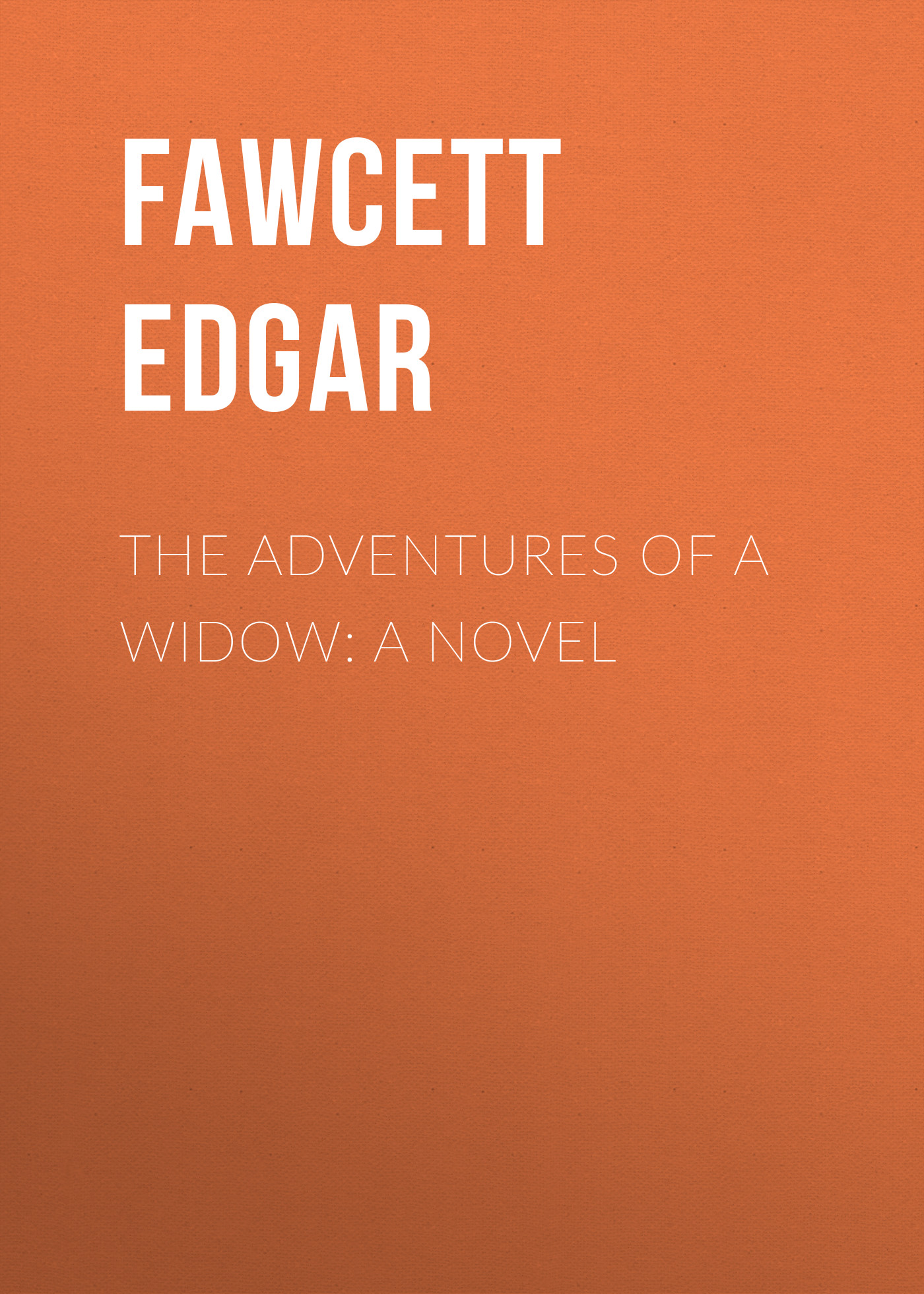 Fawcett Edgar The Adventures of a Widow: A Novel