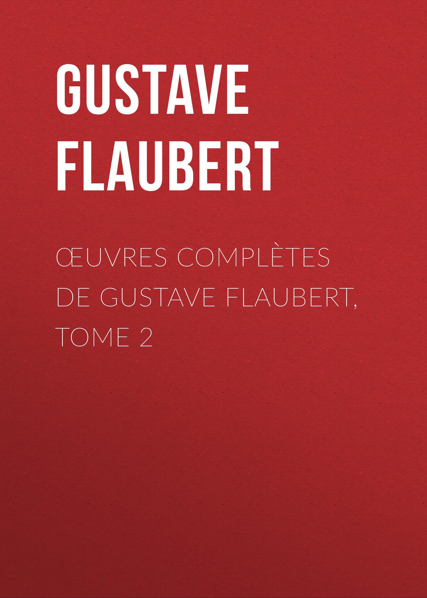 Gustave Flaubert Œuvres complètes de Gustave Flaubert, tome 2