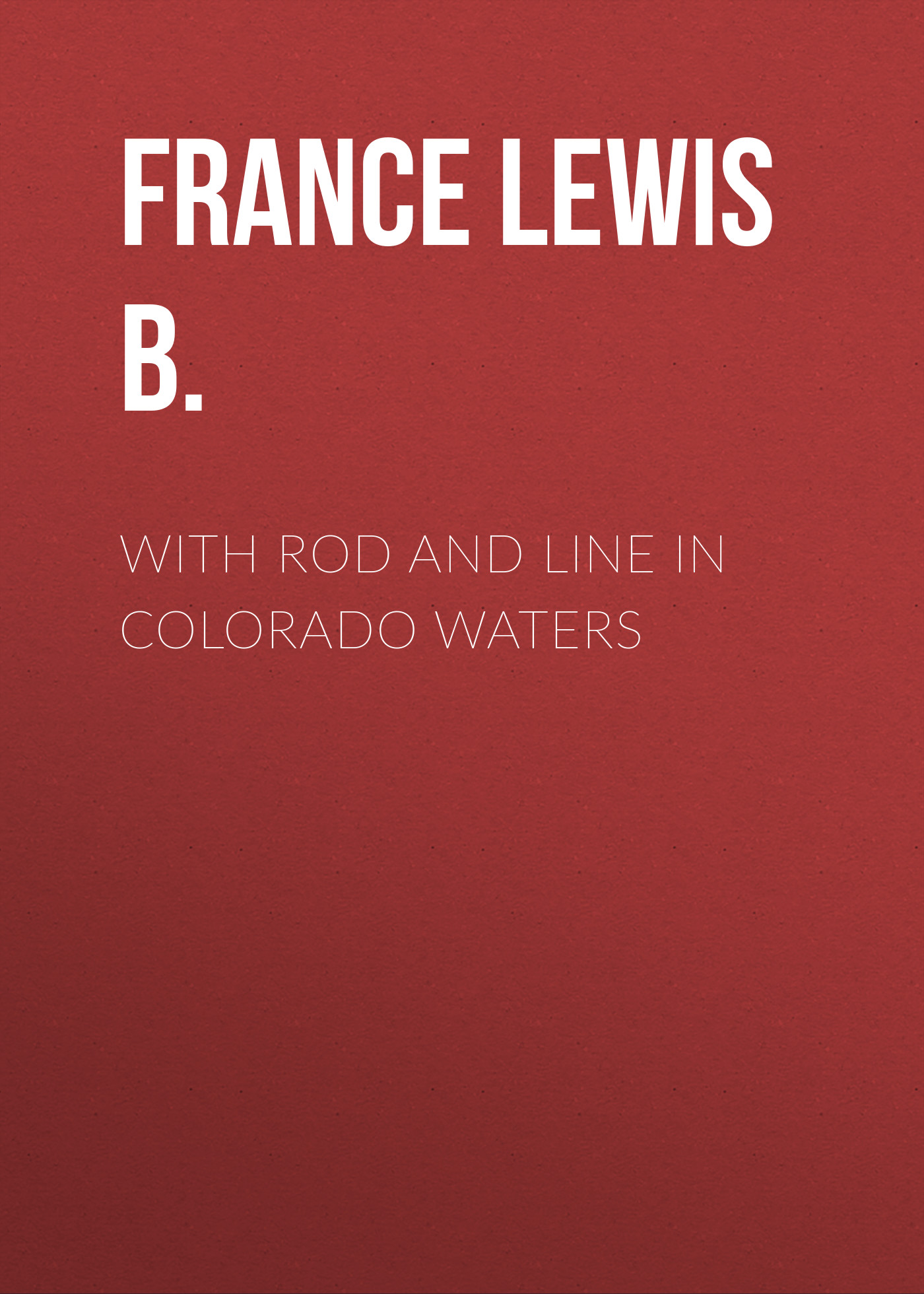 France Lewis B. With Rod and Line in Colorado Waters children swimming in summer toys fishing rod kits