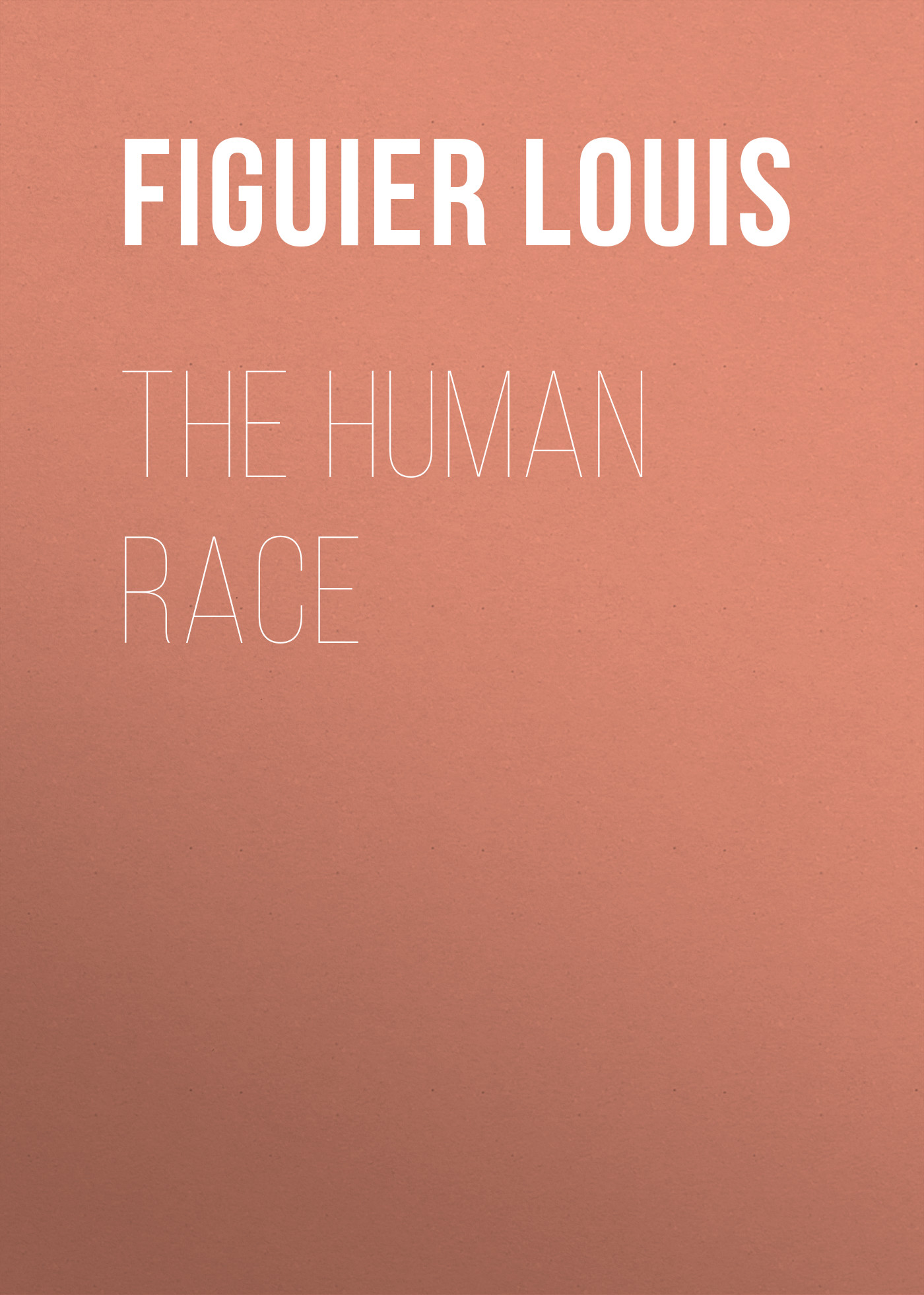 цены Figuier Louis The Human Race