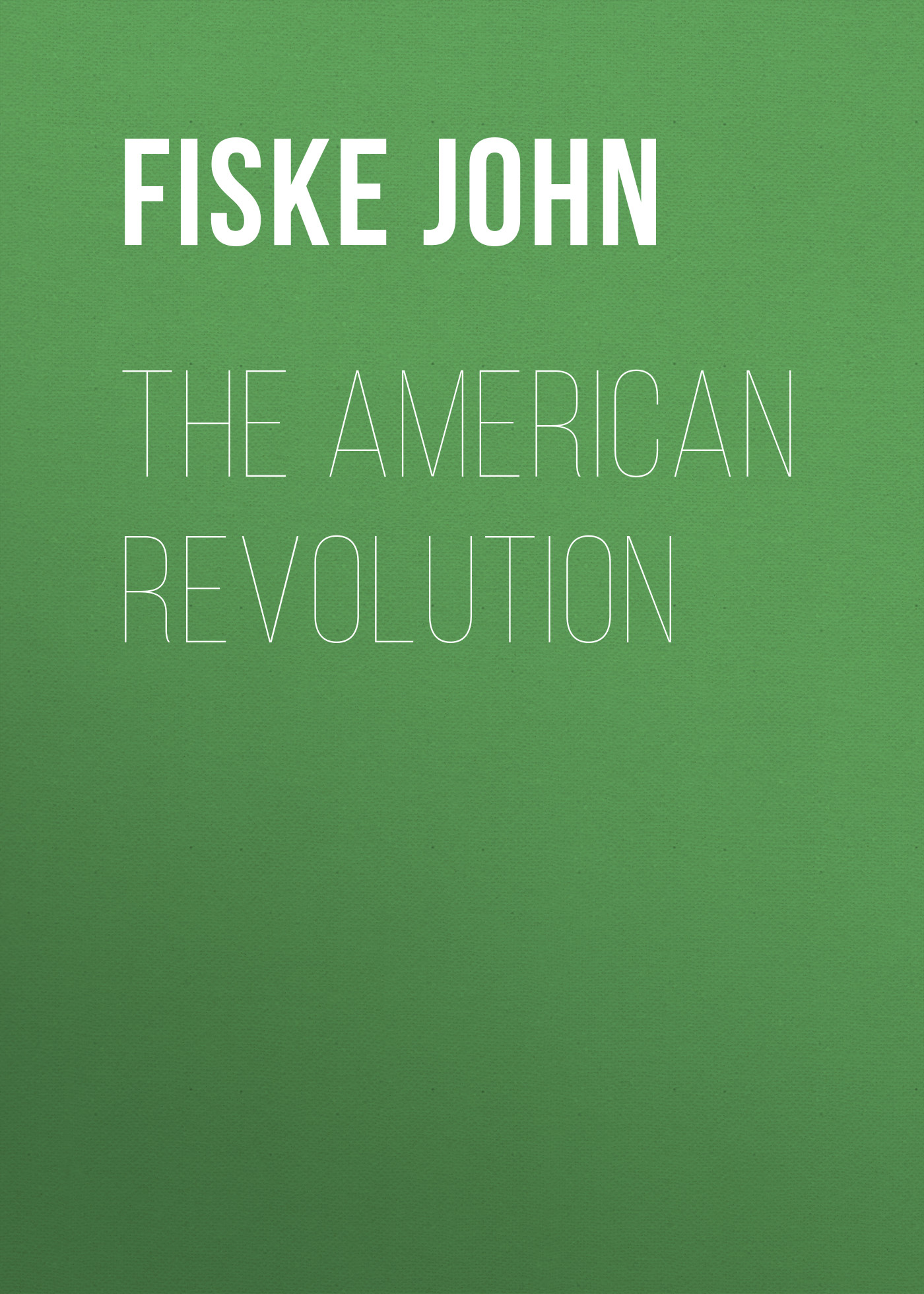 Fiske John The American Revolution
