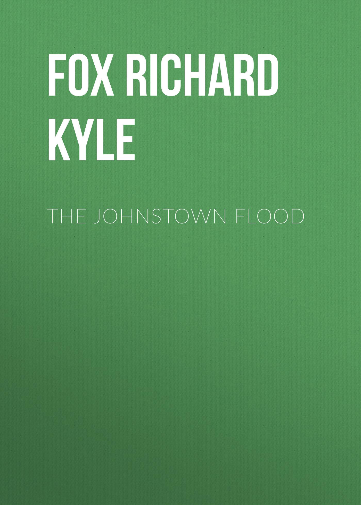 лучшая цена Fox Richard Kyle The Johnstown Flood