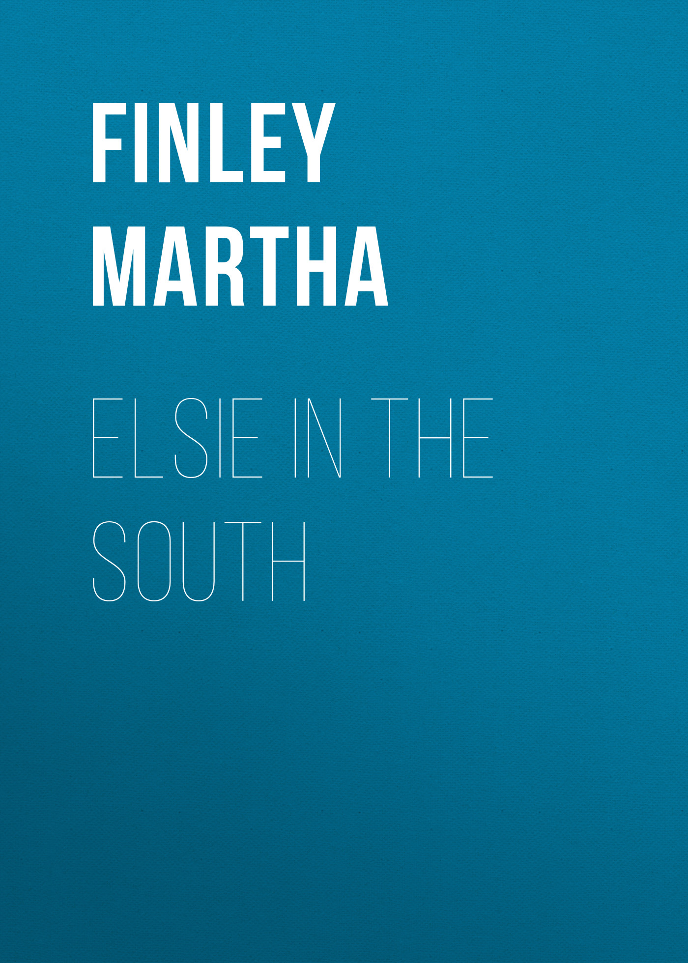 Finley Martha Elsie in the South