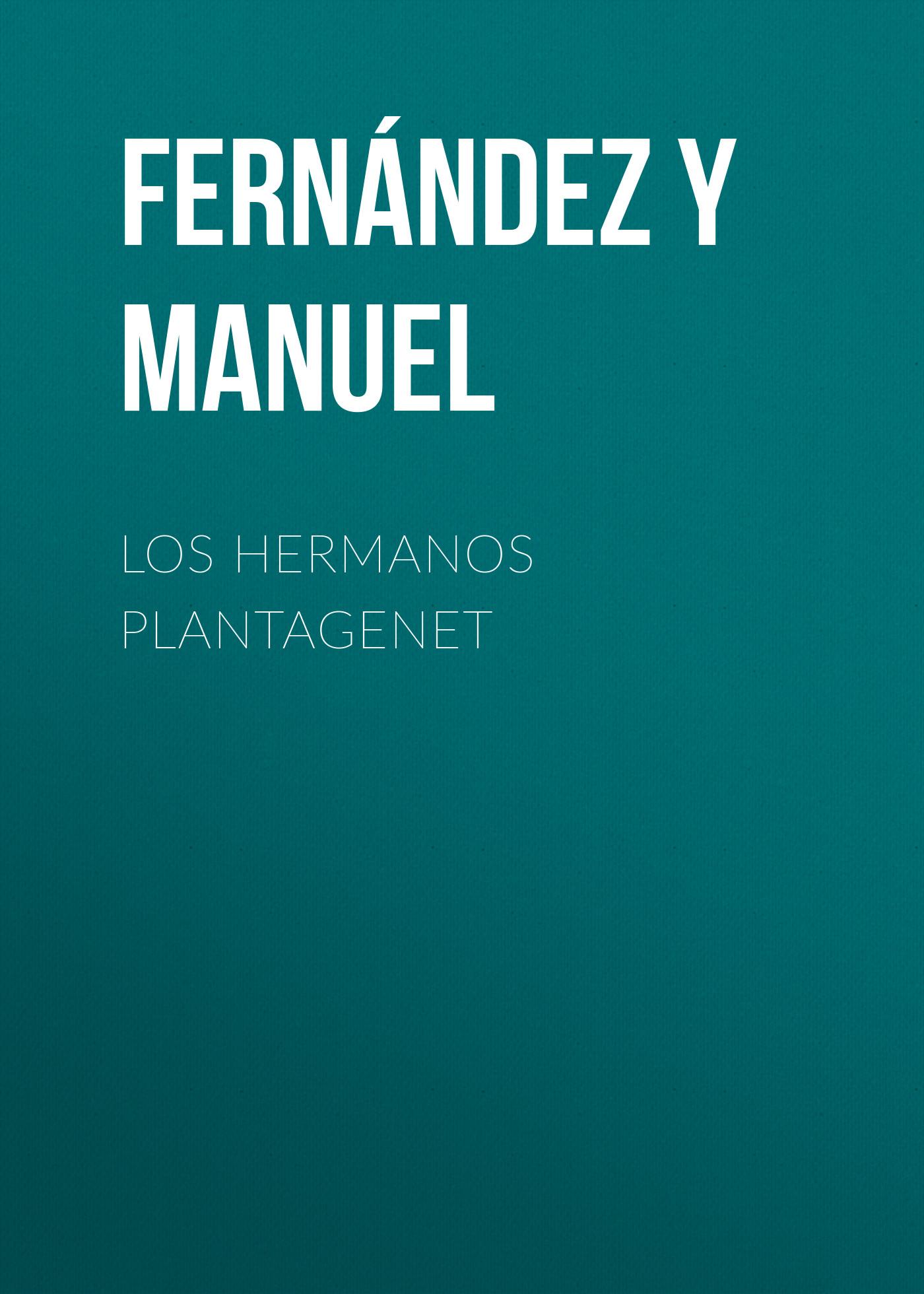 Fernández y González Manuel Los hermanos Plantagenet alejandro fernández torrelavega