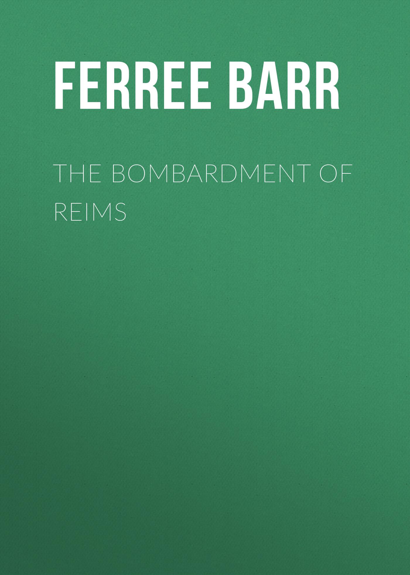 все цены на Ferree Barr The Bombardment of Reims