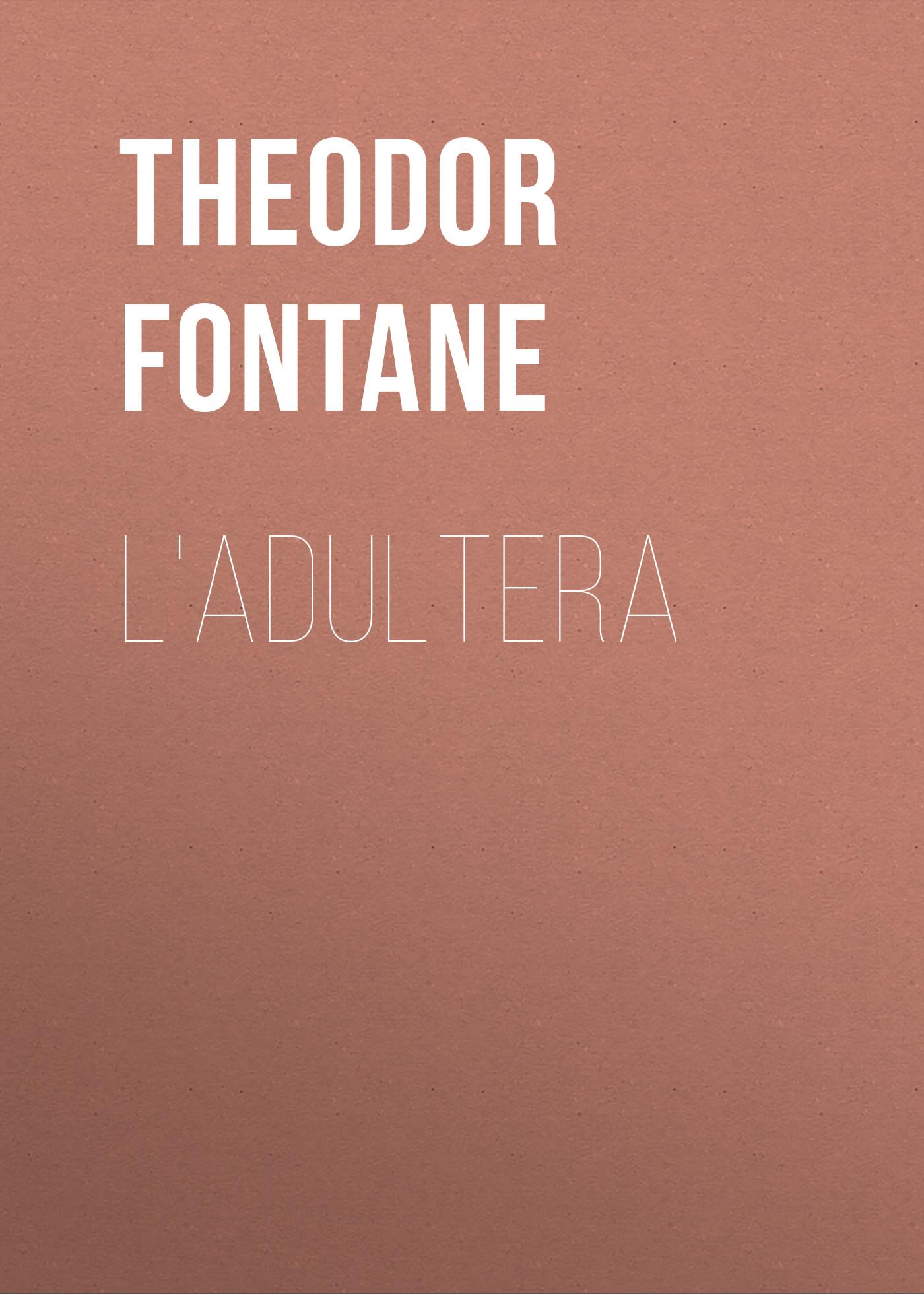 Theodor Fontane L'Adultera josef ettlinger theodor fontane biografie