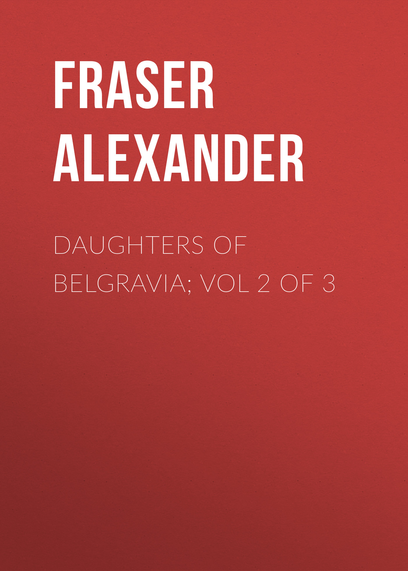 Fraser Alexander Daughters of Belgravia; vol 2 of 3 цена