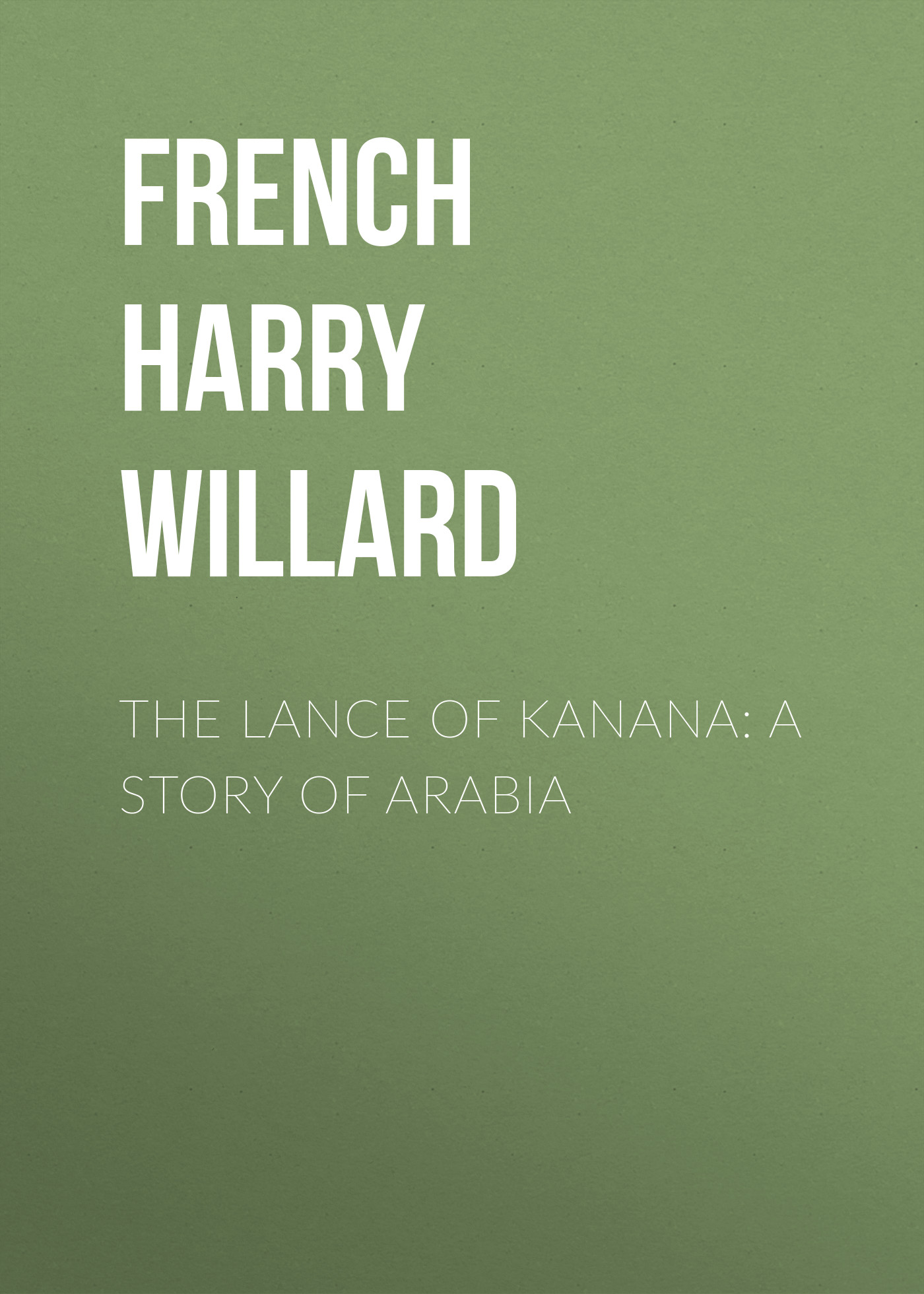 French Harry Willard The Lance of Kanana: A Story of Arabia цена