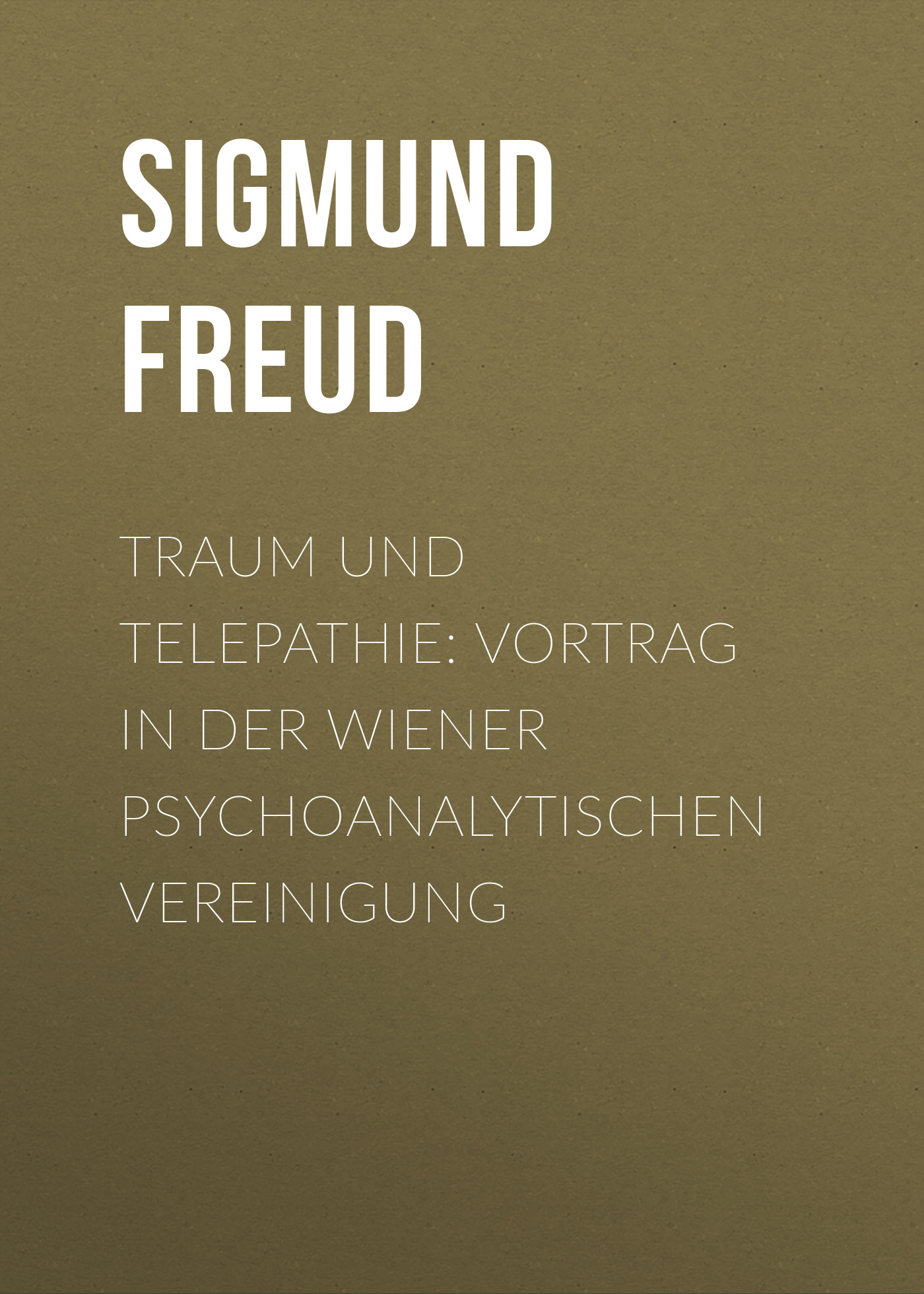 Зигмунд Фрейд Traum und Telepathie: Vortrag in der Wiener psychoanalytischen Vereinigung