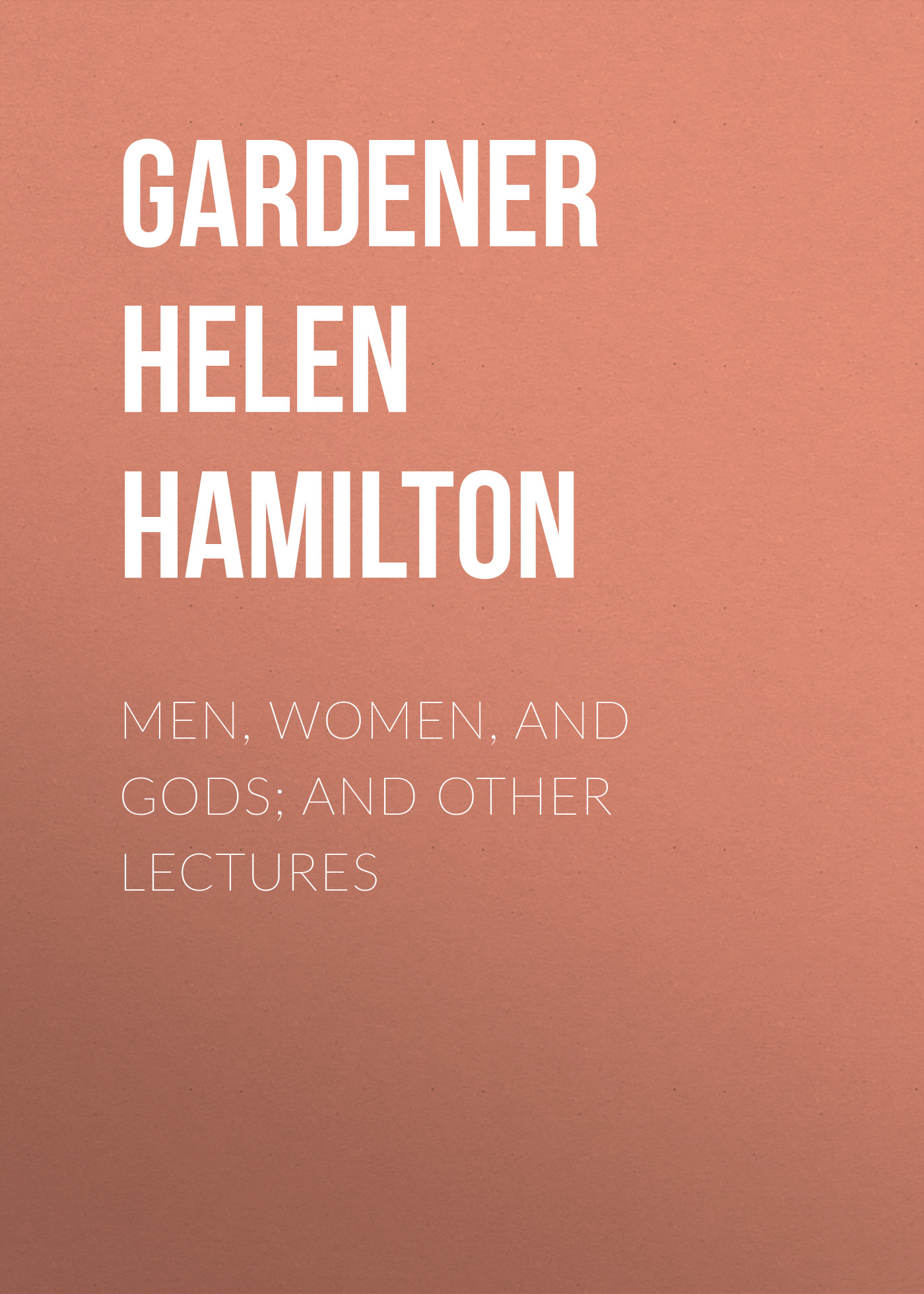 Фото - Gardener Helen Hamilton Men, Women, and Gods; and Other Lectures j b mozley lectures and other theological papers