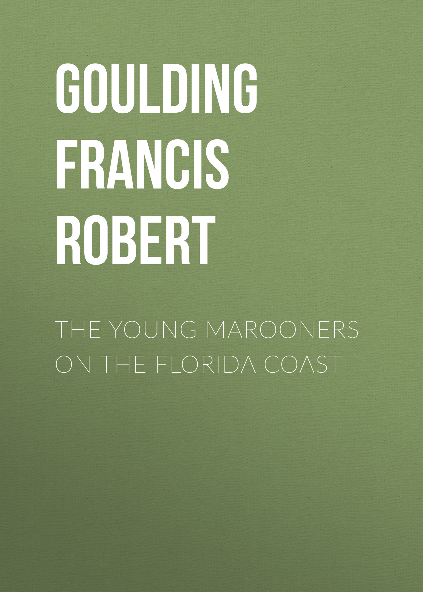 Goulding Francis Robert The Young Marooners on the Florida Coast bridges robert on english homophones