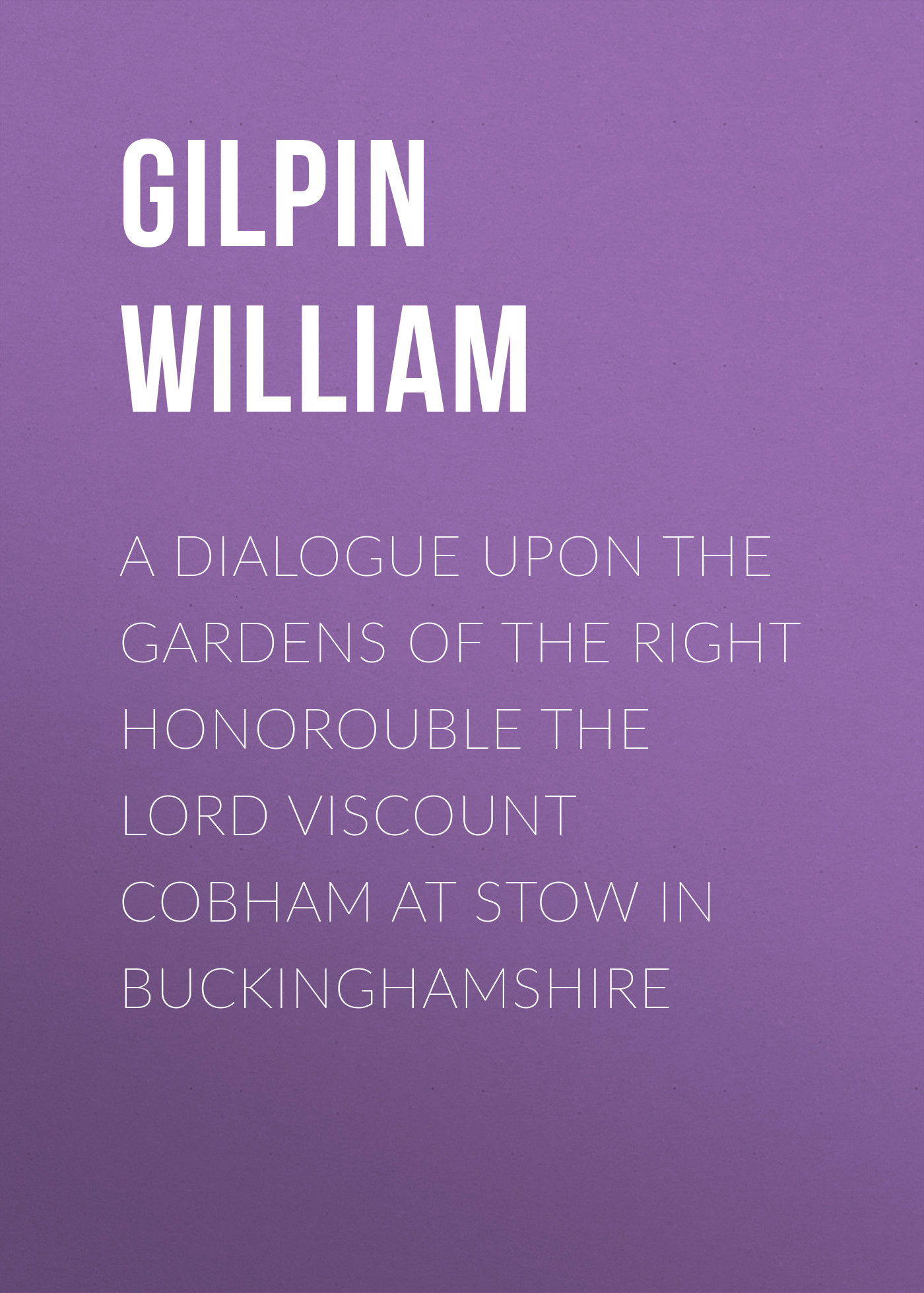 Gilpin William A Dialogue upon the Gardens of the Right Honorouble the Lord Viscount Cobham at Stow in Buckinghamshire все цены