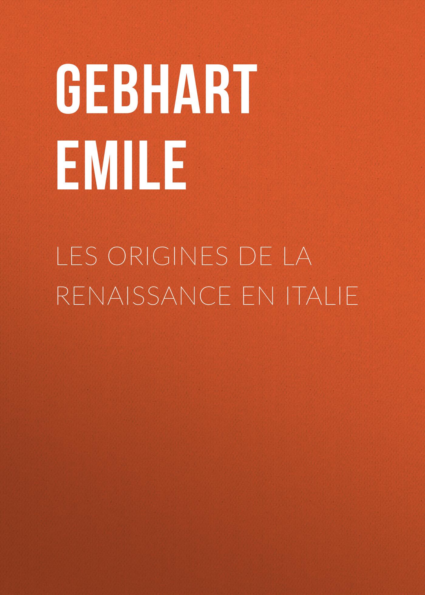 Émile Gebhart Les origines de la Renaissance en Italie victor de jouy l hermite en italie t 2