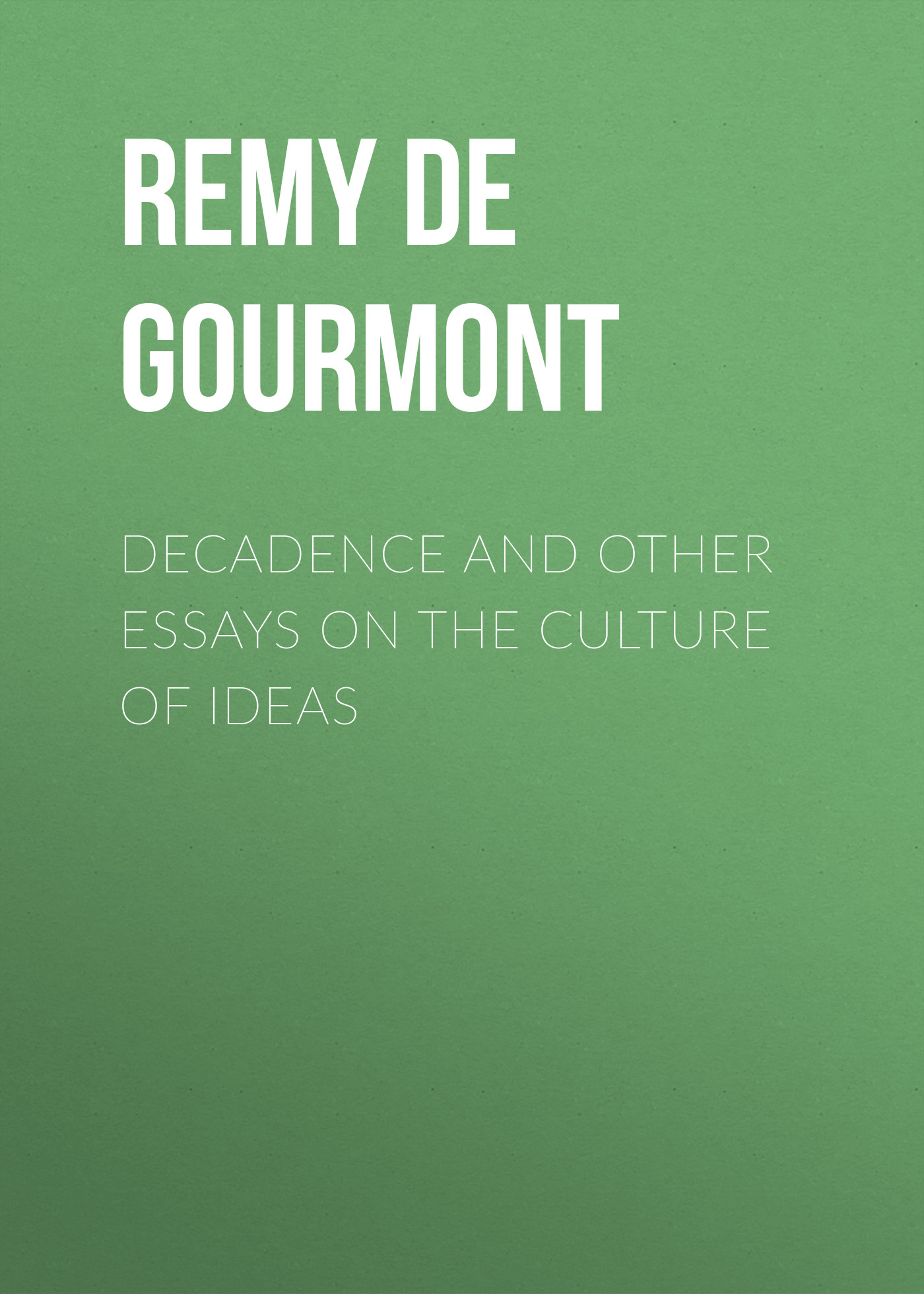 Remy de Gourmont Decadence and Other Essays on the Culture of Ideas boris collardi f j private banking building a culture of excellence isbn 9780470826980