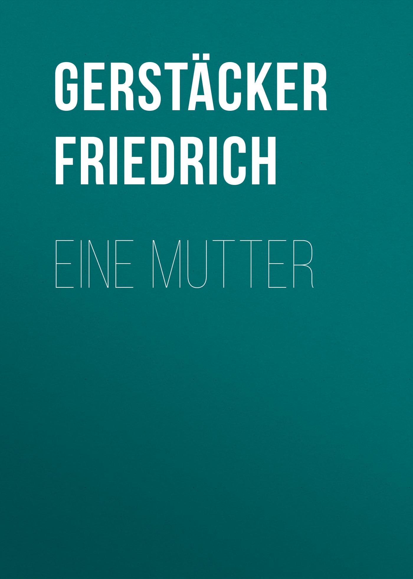 Gerstäcker Friedrich Eine Mutter rammstein mutter