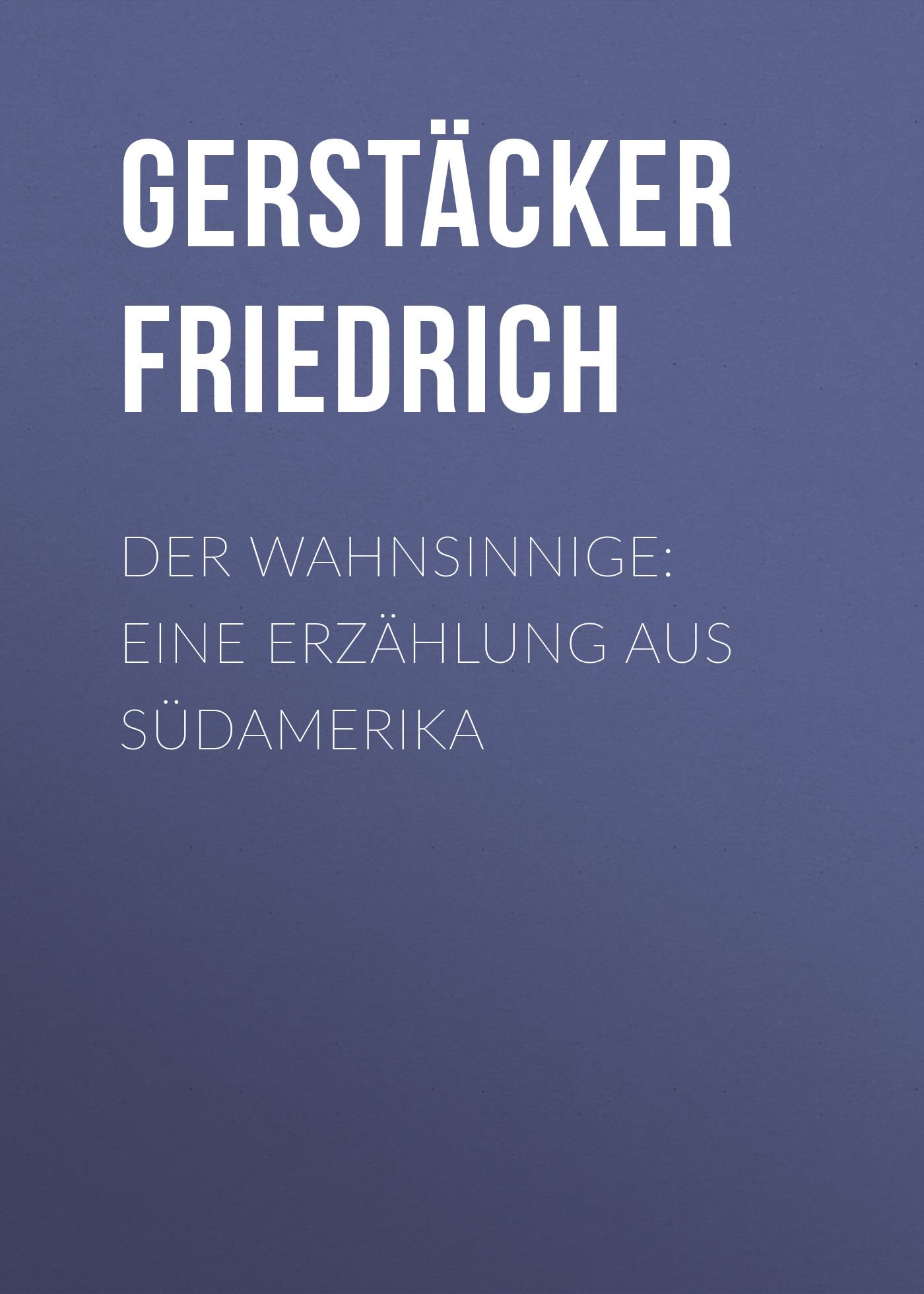 Gerstäcker Friedrich Der Wahnsinnige: Eine Erzählung aus Südamerika сапоги quelle der spur 1013540