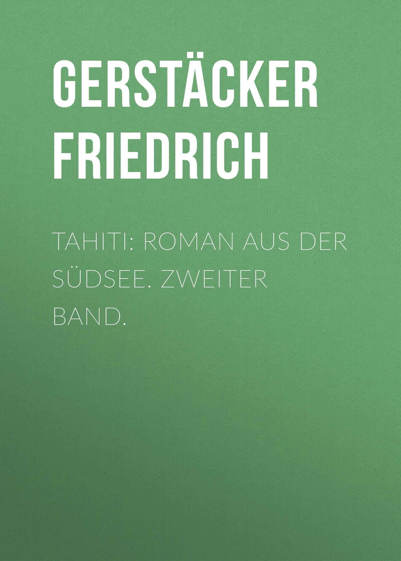 Gerstäcker Friedrich Tahiti: Roman aus der Südsee. Zweiter Band. gerstäcker friedrich amerikanische wald und strombilder zweiter band