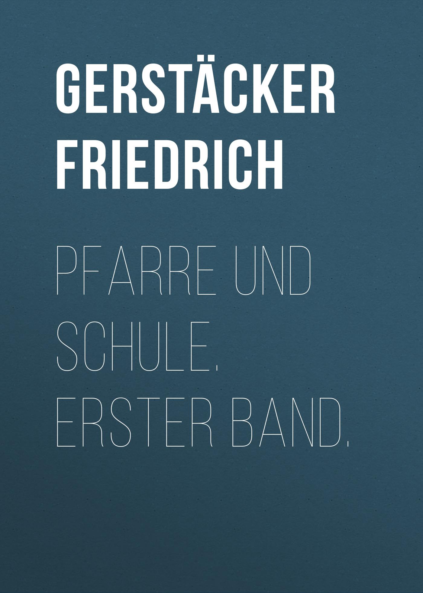 Gerstäcker Friedrich Pfarre und Schule. Erster Band.