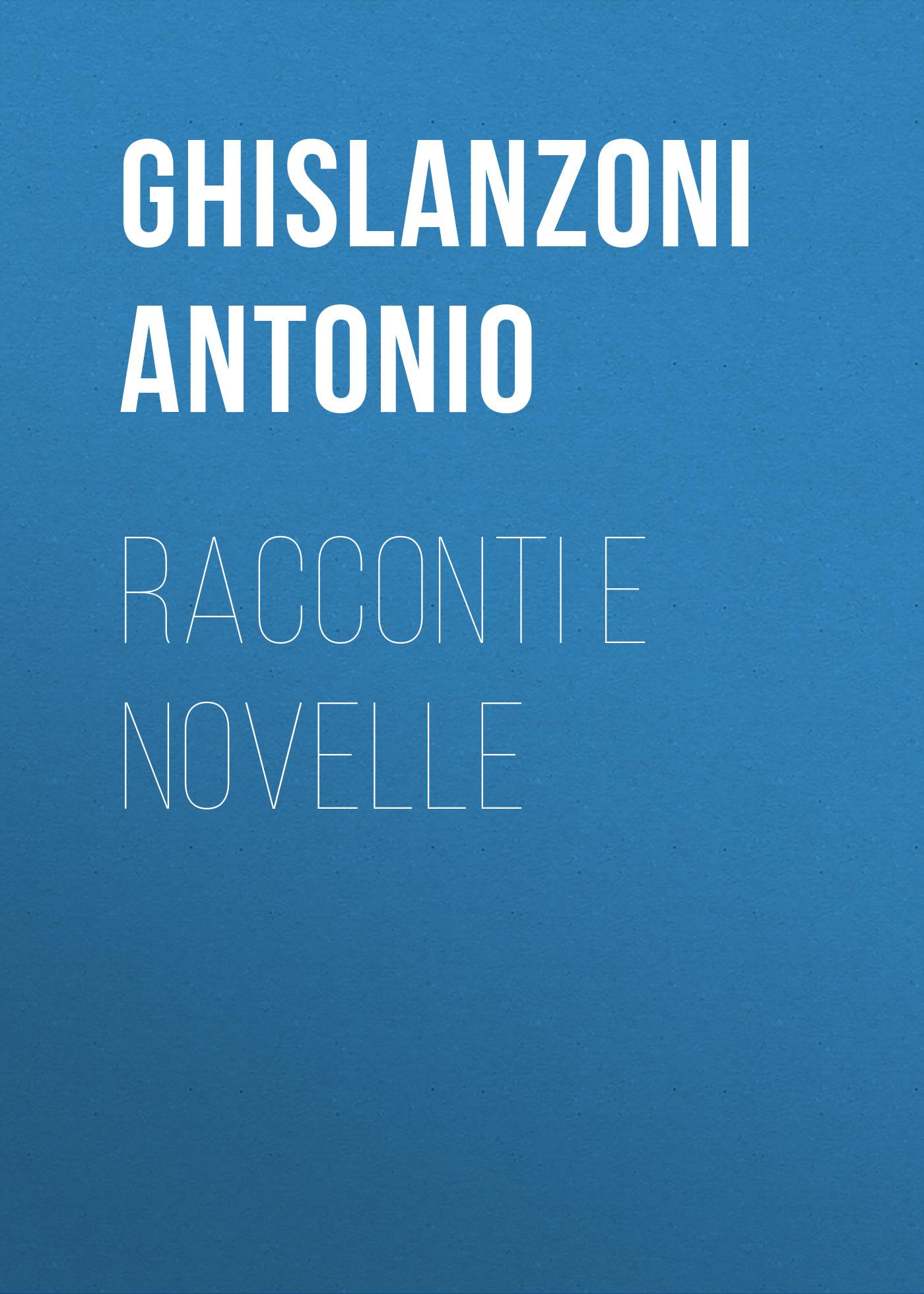 Ghislanzoni Antonio Racconti e novelle antonio ghislanzoni la contessa di karolystria storia tragicomica