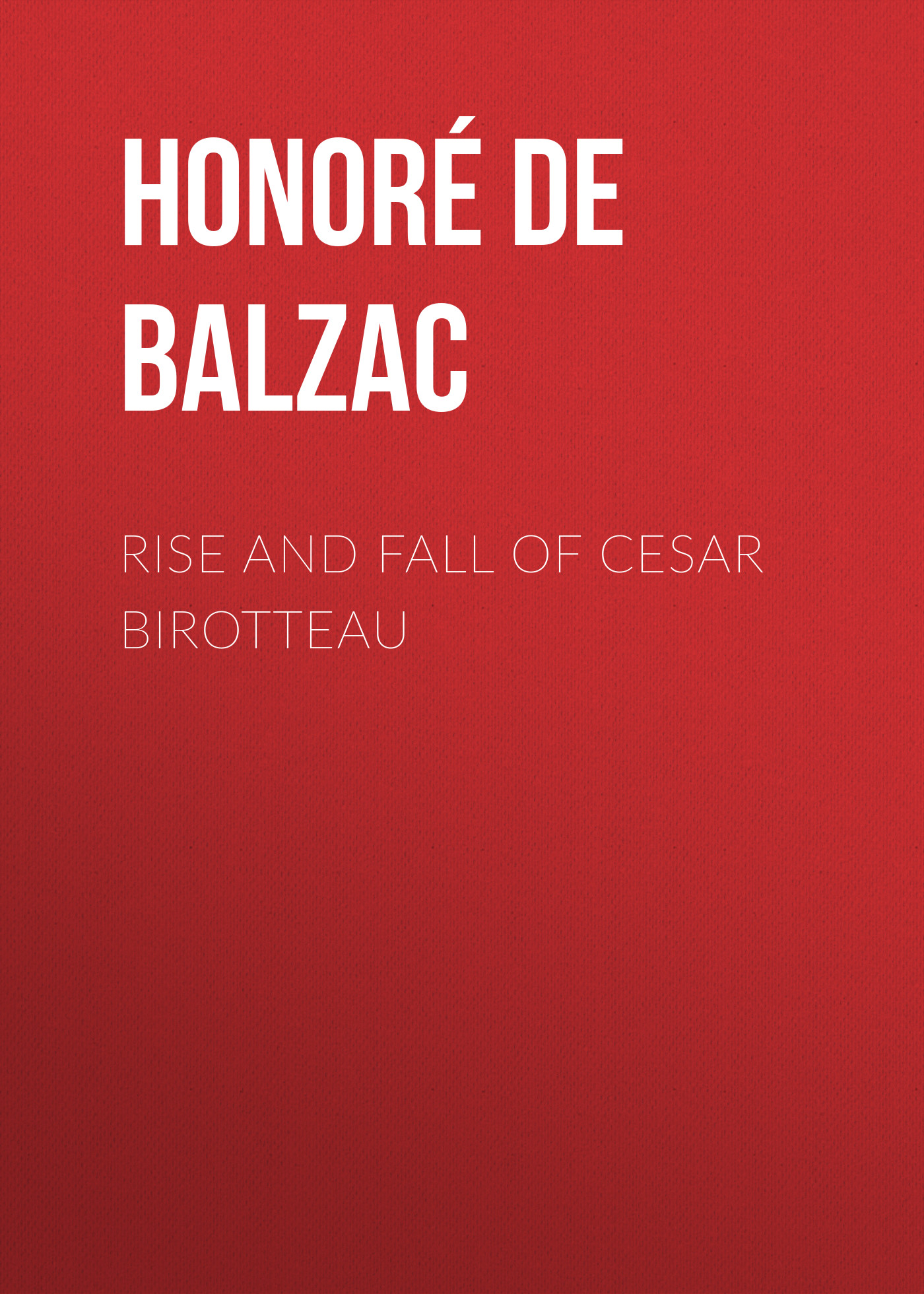 Оноре де Бальзак Rise and Fall of Cesar Birotteau susan lenox her fall and rise volume 1